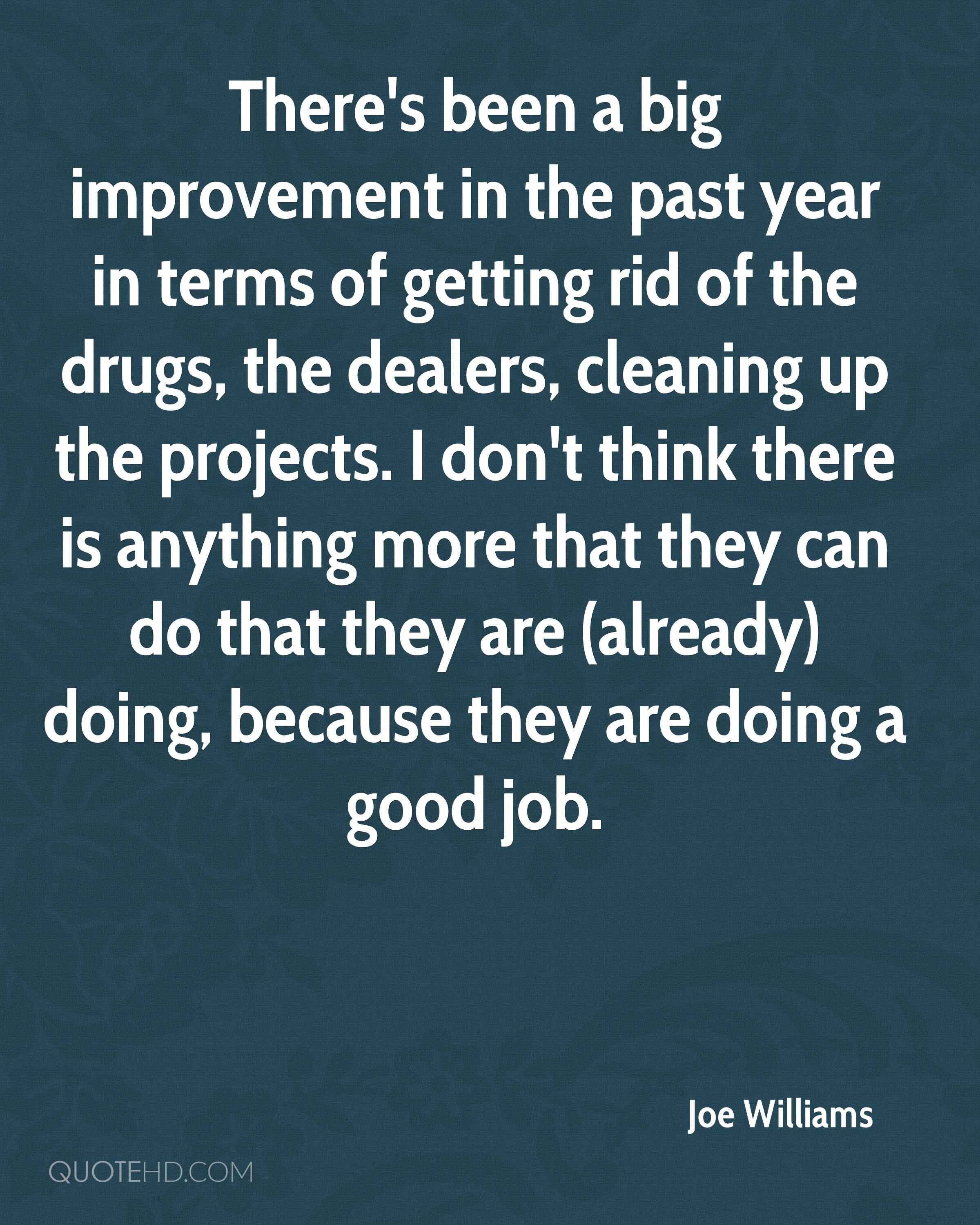 There's been a big improvement in the past year in terms of getting rid of the drugs, the dealers, cleaning up the projects. I don't think there is anything more that they can do that they are (already) doing, because they are doing a good job.
