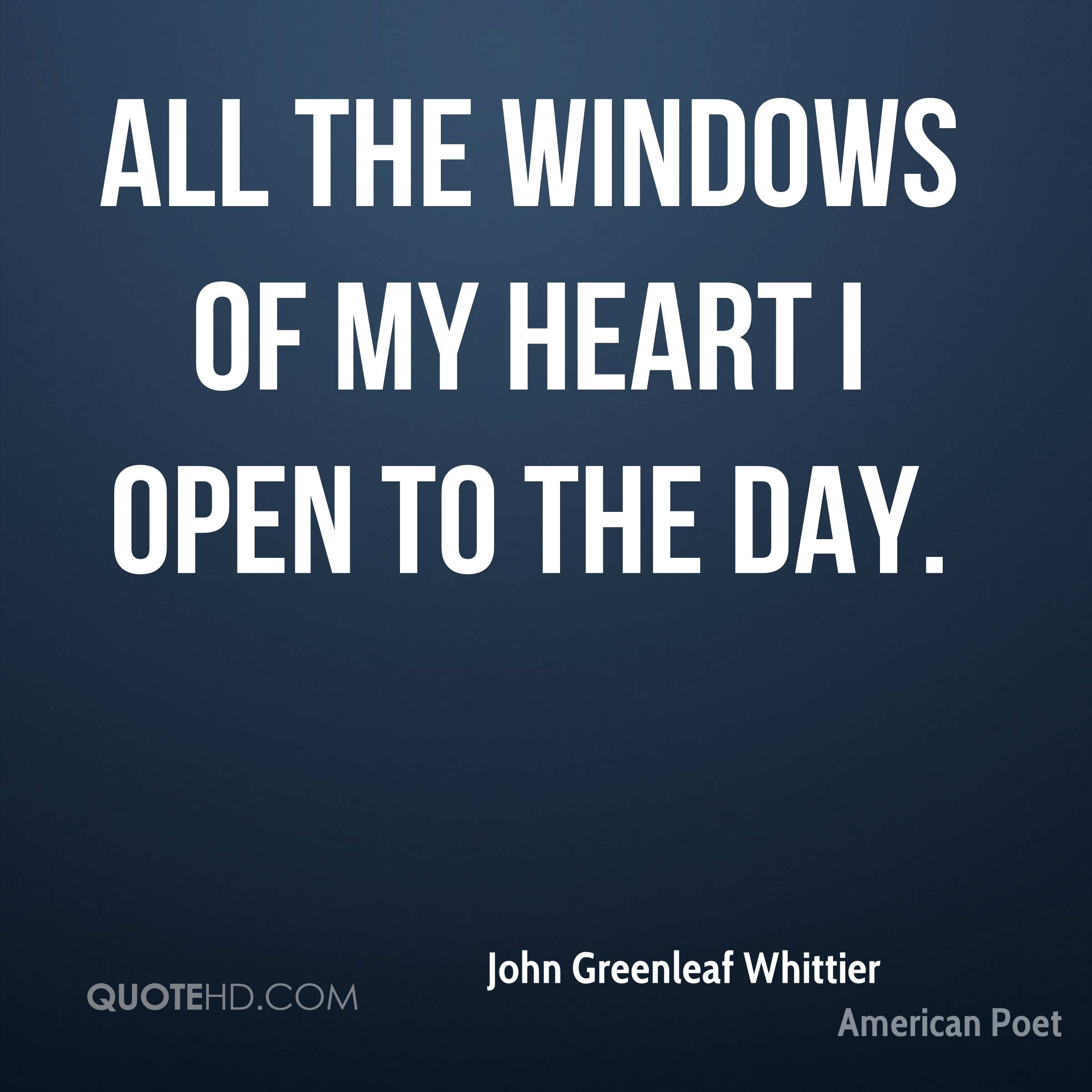 All the windows of my heart I open to the day.