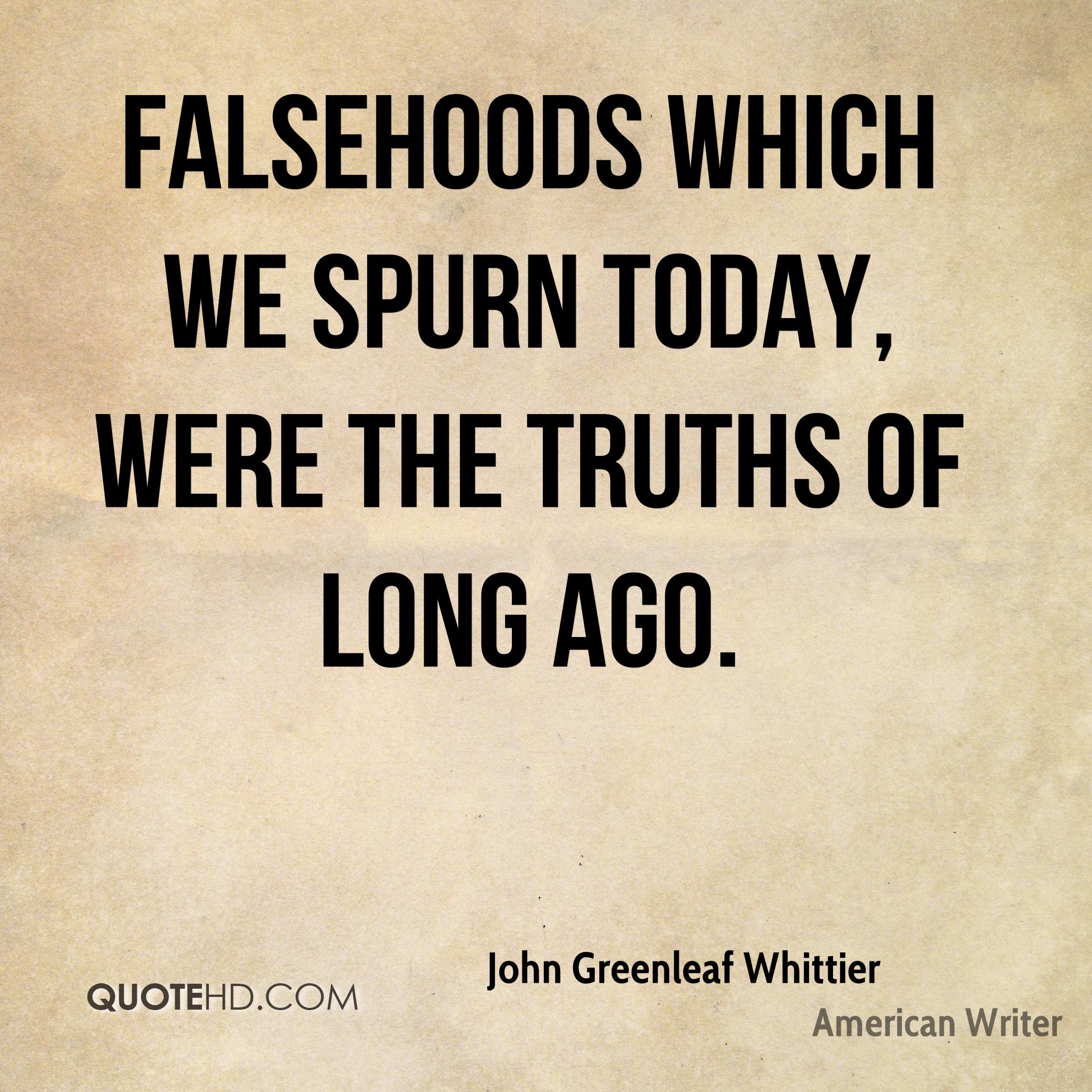 Falsehoods which we spurn today, were the truths of long ago.