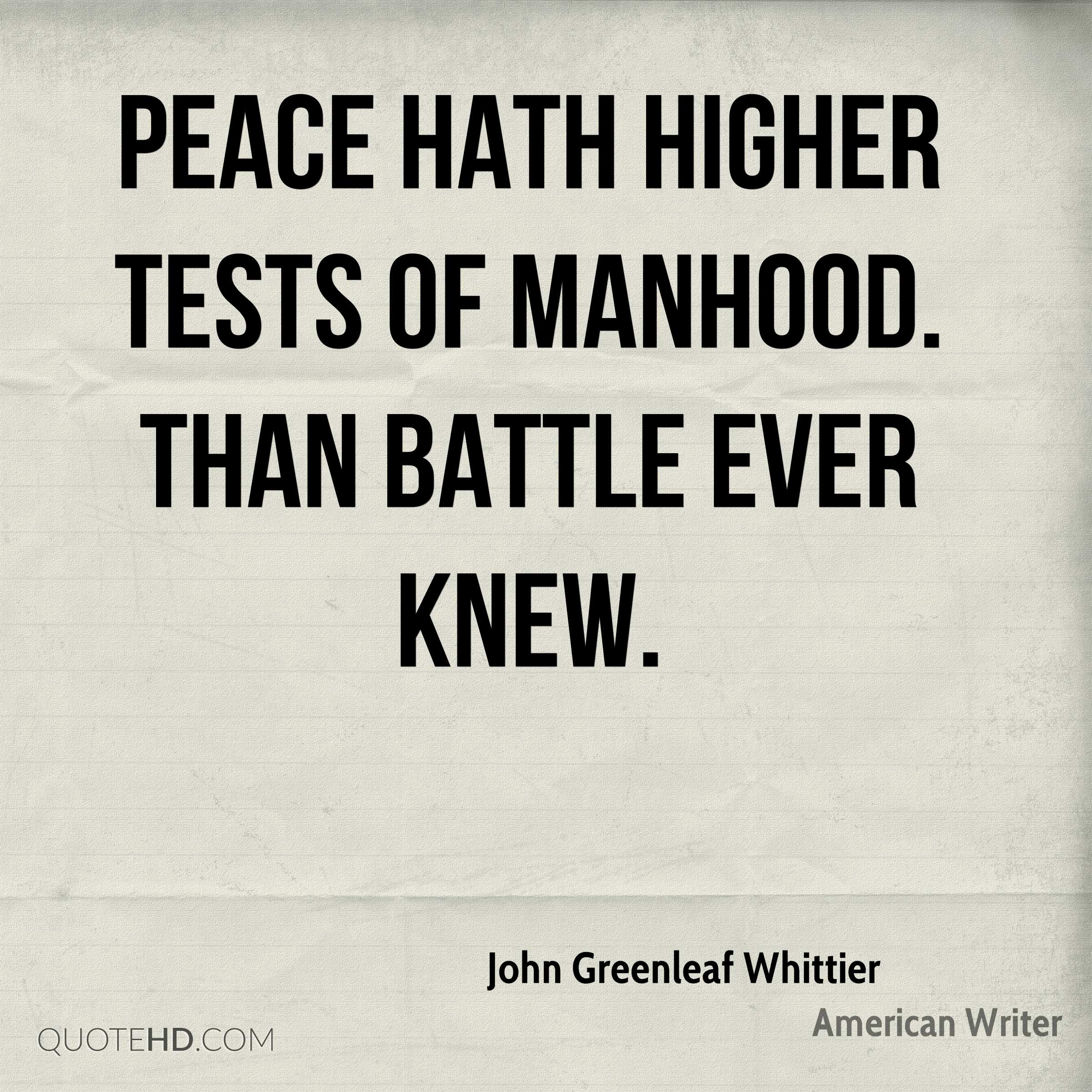 Peace hath higher tests of manhood. Than battle ever knew.