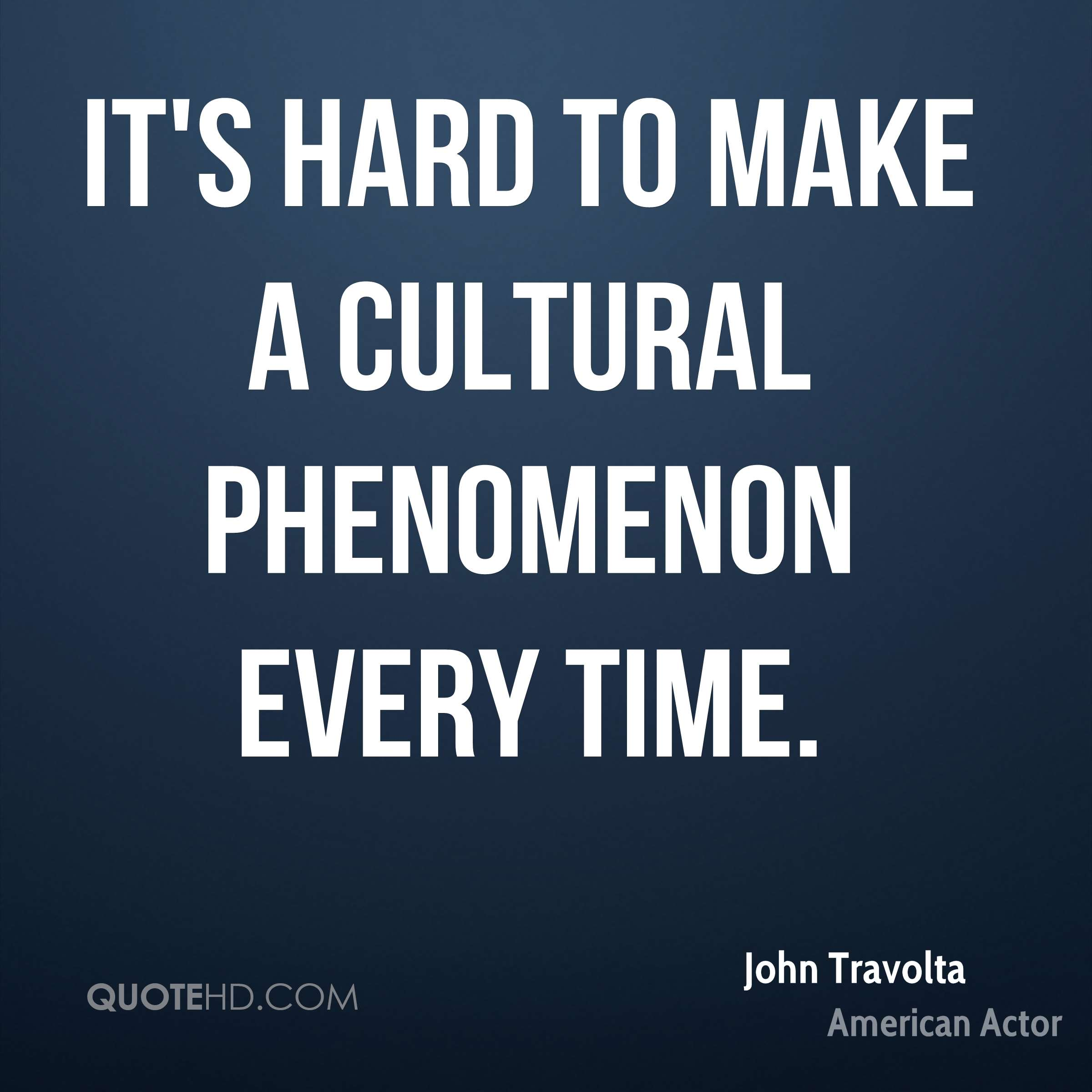 It's hard to make a cultural phenomenon every time.