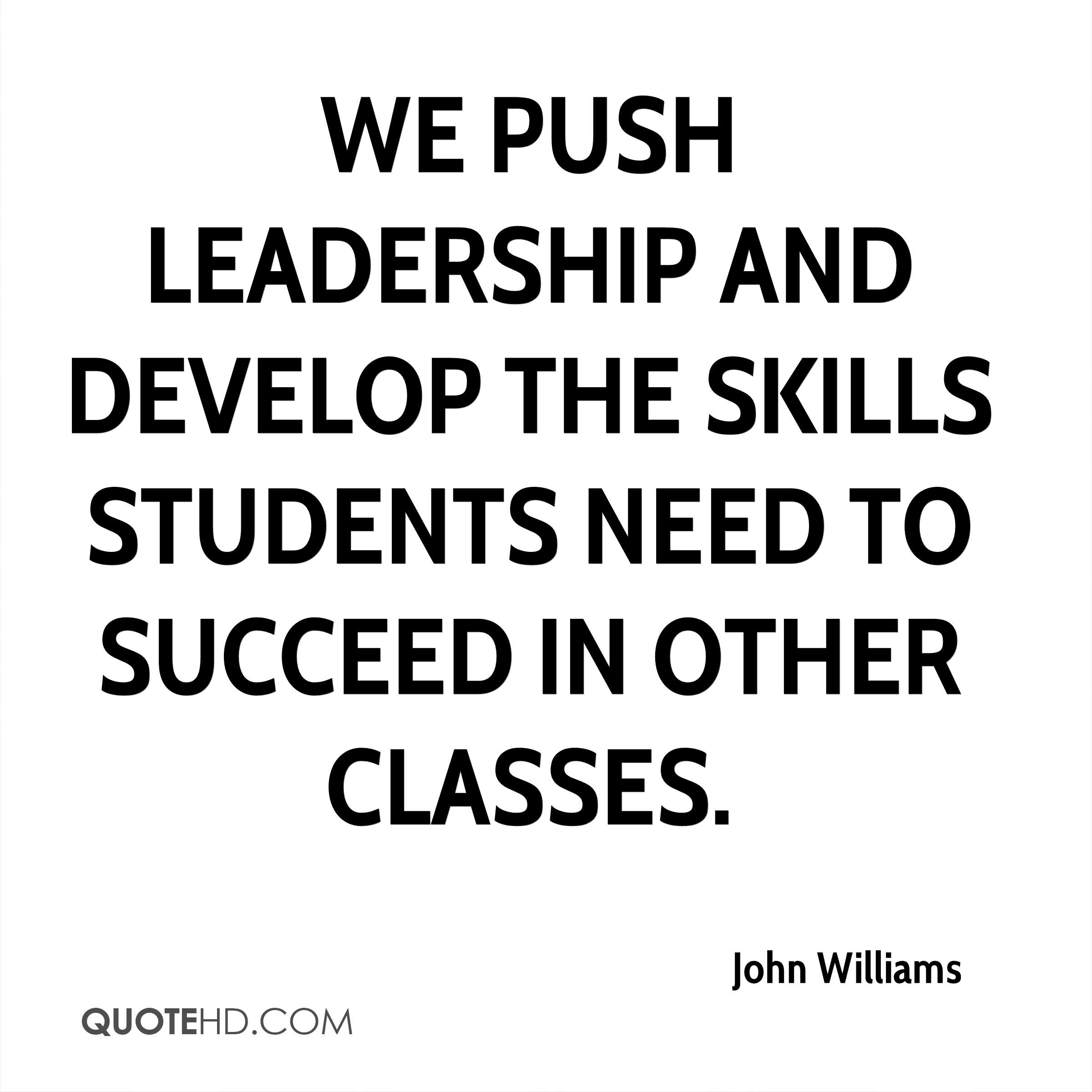 We push leadership and develop the skills students need to succeed in other classes.