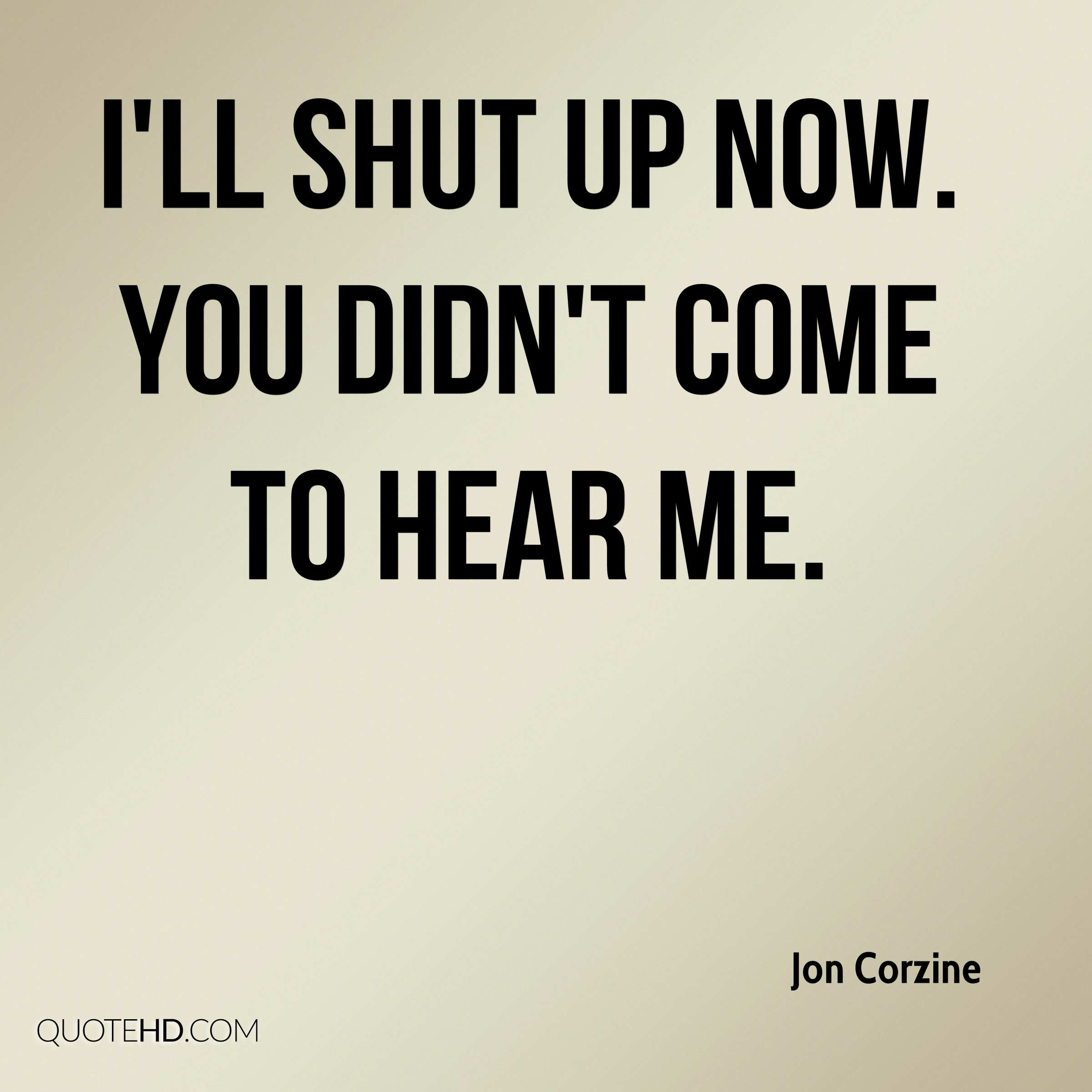 I'll shut up now. You didn't come to hear me.