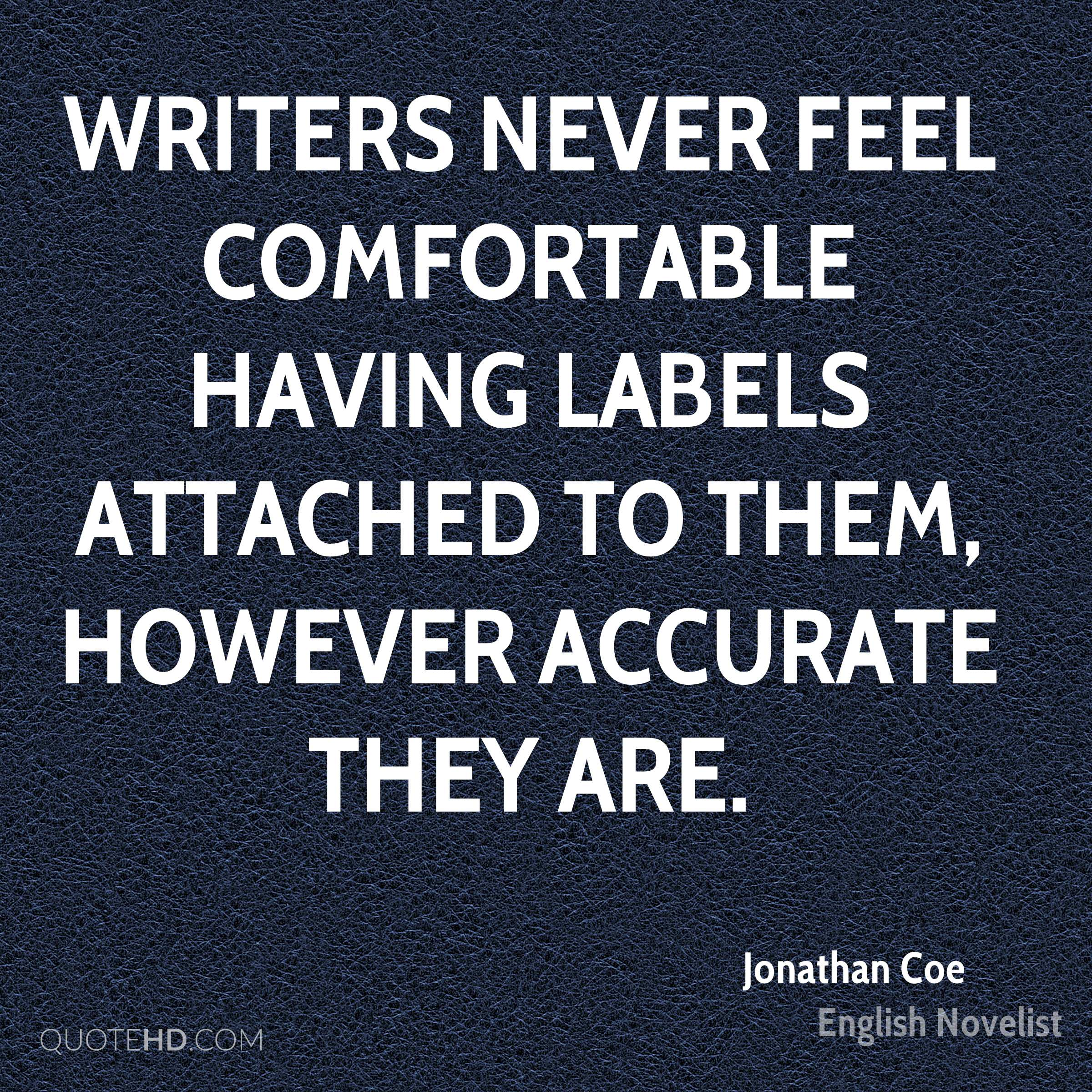 Writers never feel comfortable having labels attached to them, however accurate they are.