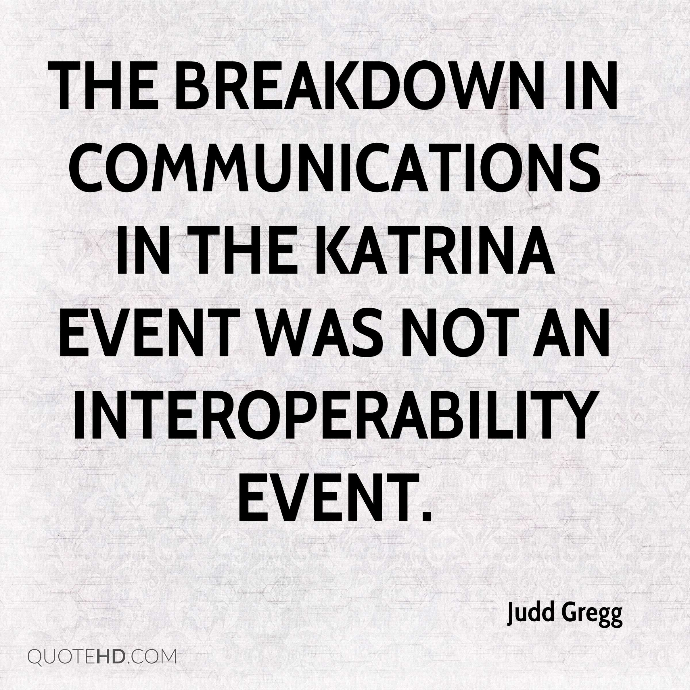 The breakdown in communications in the Katrina event was not an interoperability event.