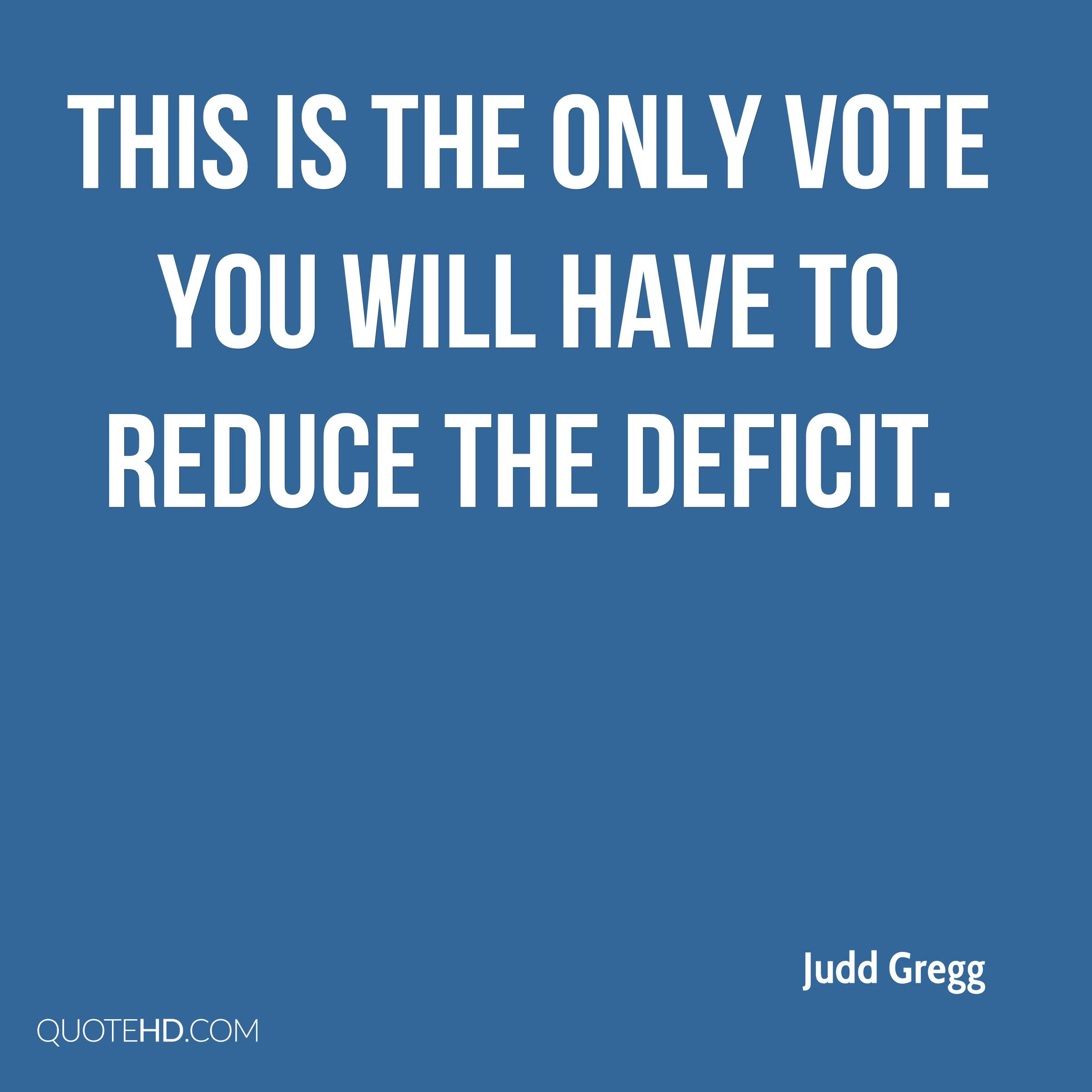 This is the only vote you will have to reduce the deficit.