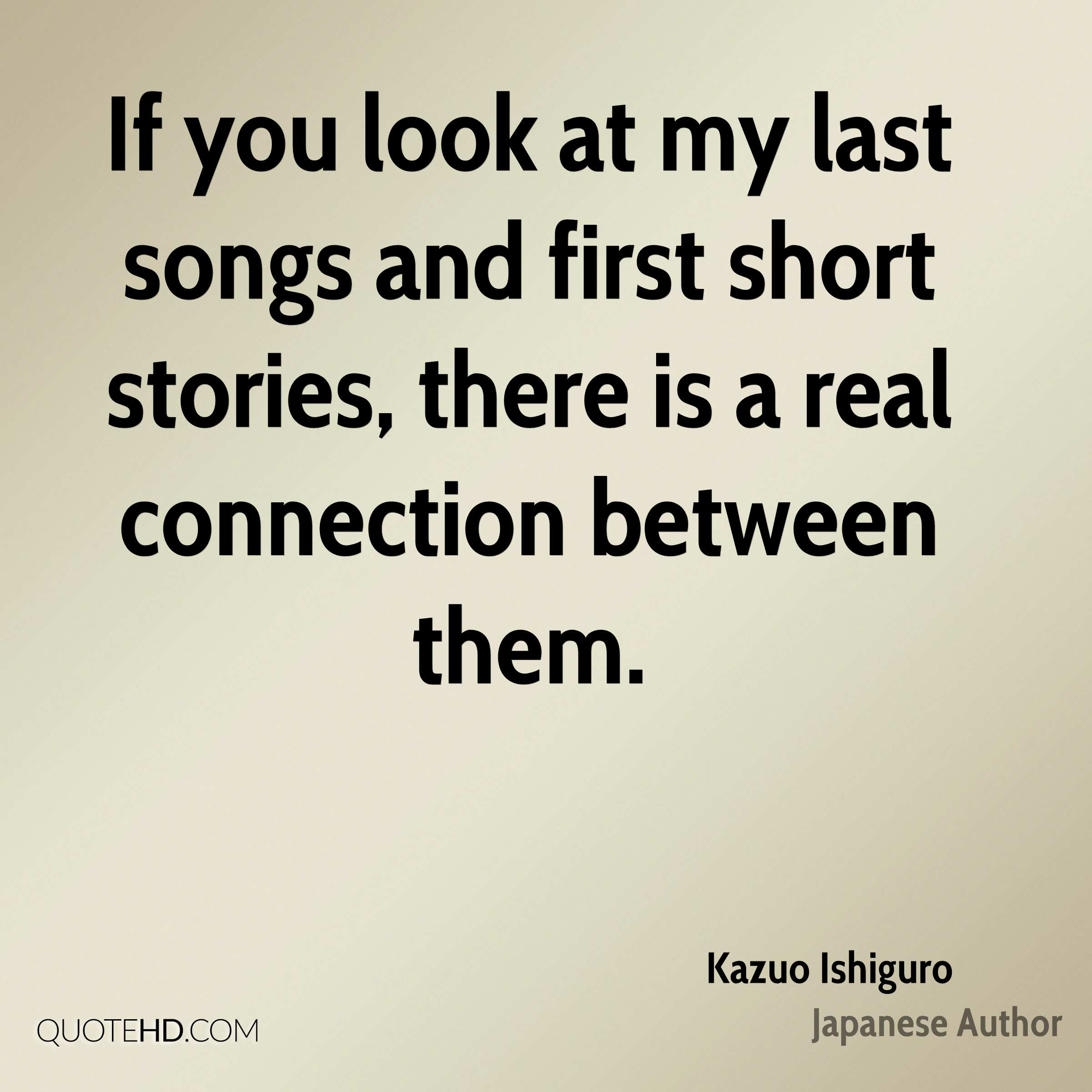If you look at my last songs and first short stories, there is a real connection between them.