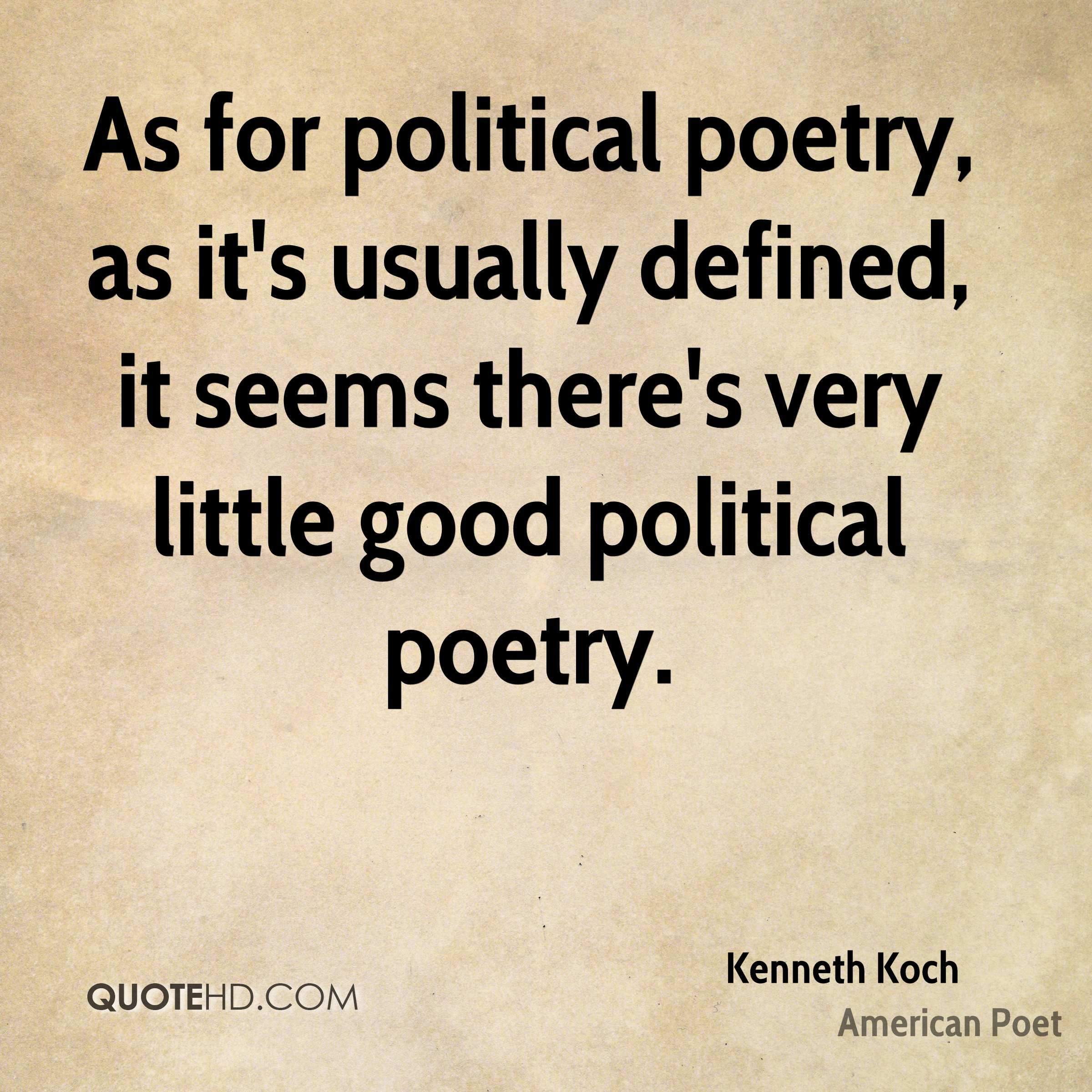 As for political poetry, as it's usually defined, it seems there's very little good political poetry.