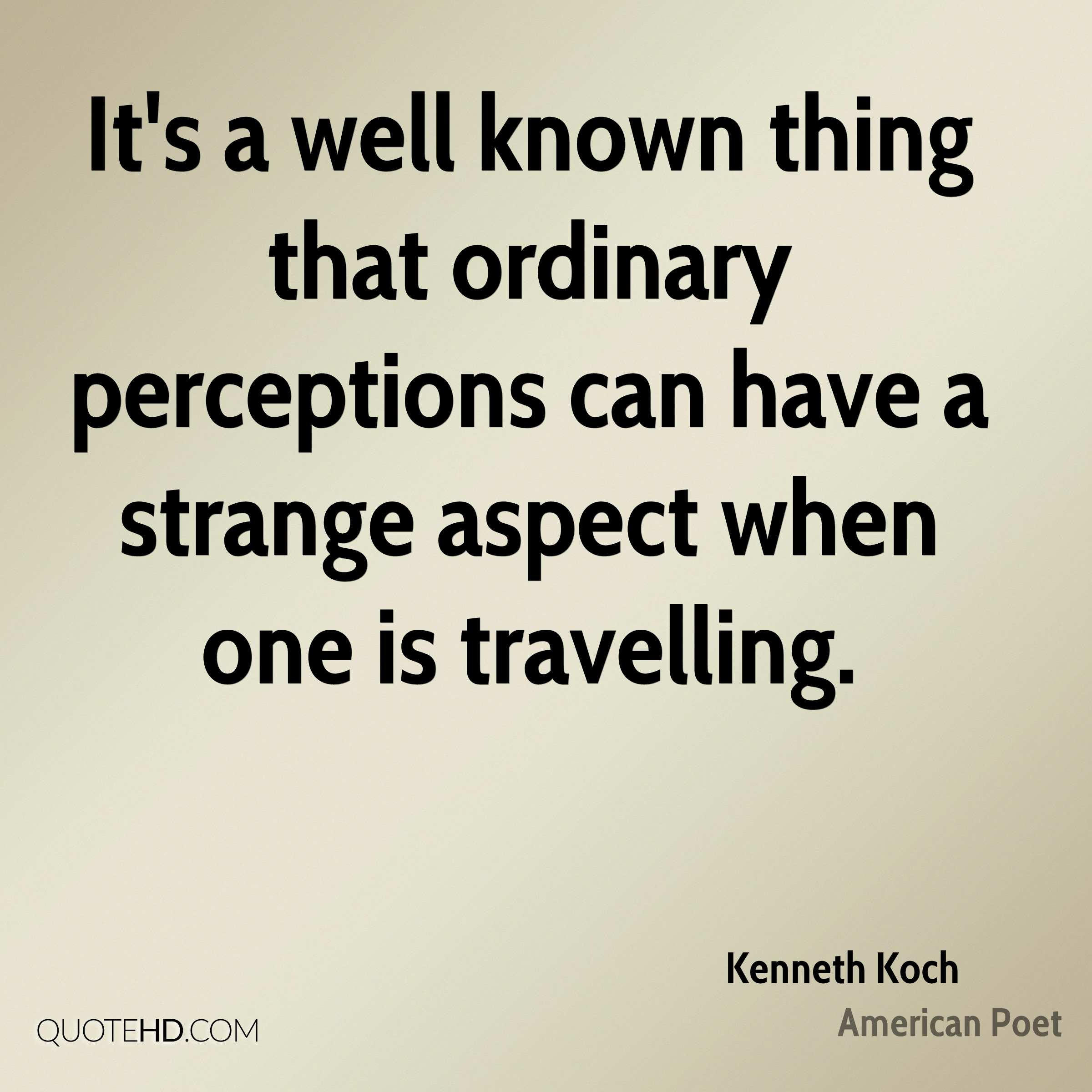 It's a well known thing that ordinary perceptions can have a strange aspect when one is travelling.