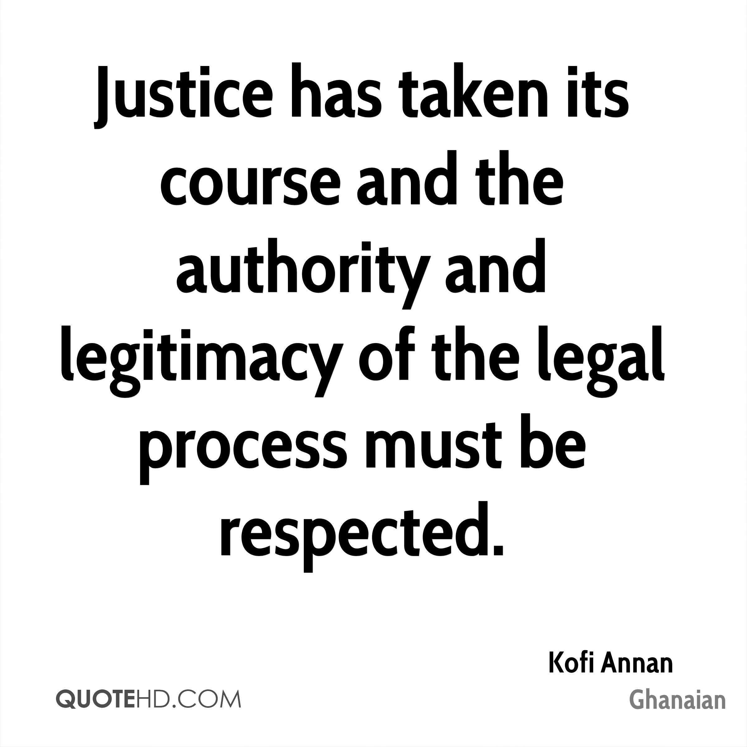 Justice has taken its course and the authority and legitimacy of the legal process must be respected.