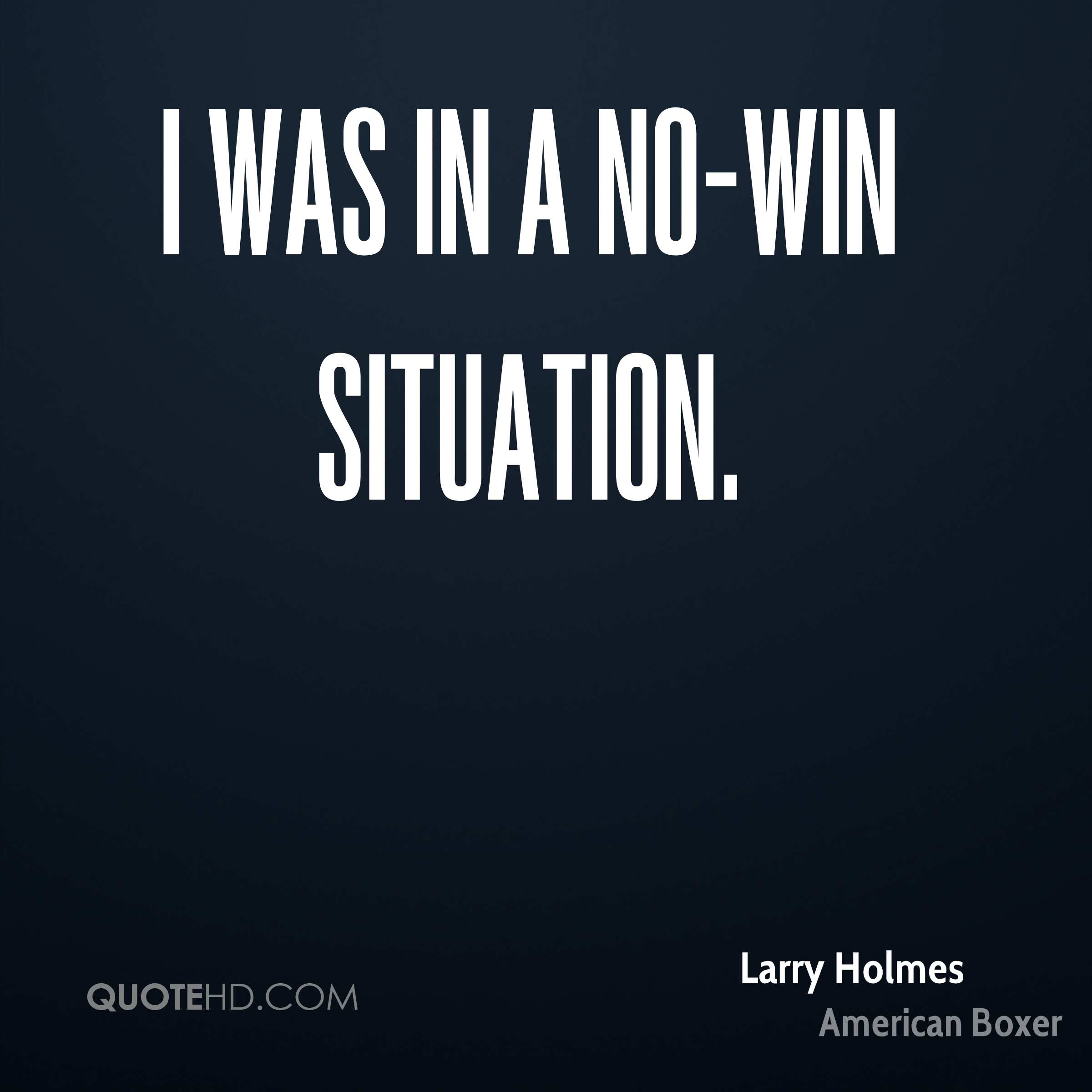 no win situations Definition : no-win scenarios - when you are manipulated into choosing between two bad options damned if you do and damned if you don't also known as a double bind misery loves company, which is why it is so common for a personality-disordered individual who is feeling strong negative emotions s.
