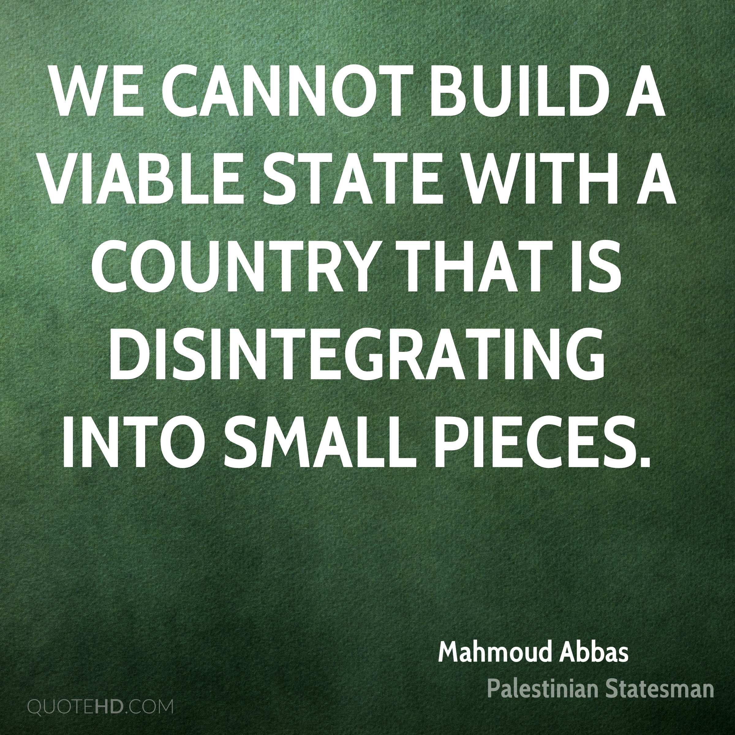 We cannot build a viable state with a country that is disintegrating into small pieces.