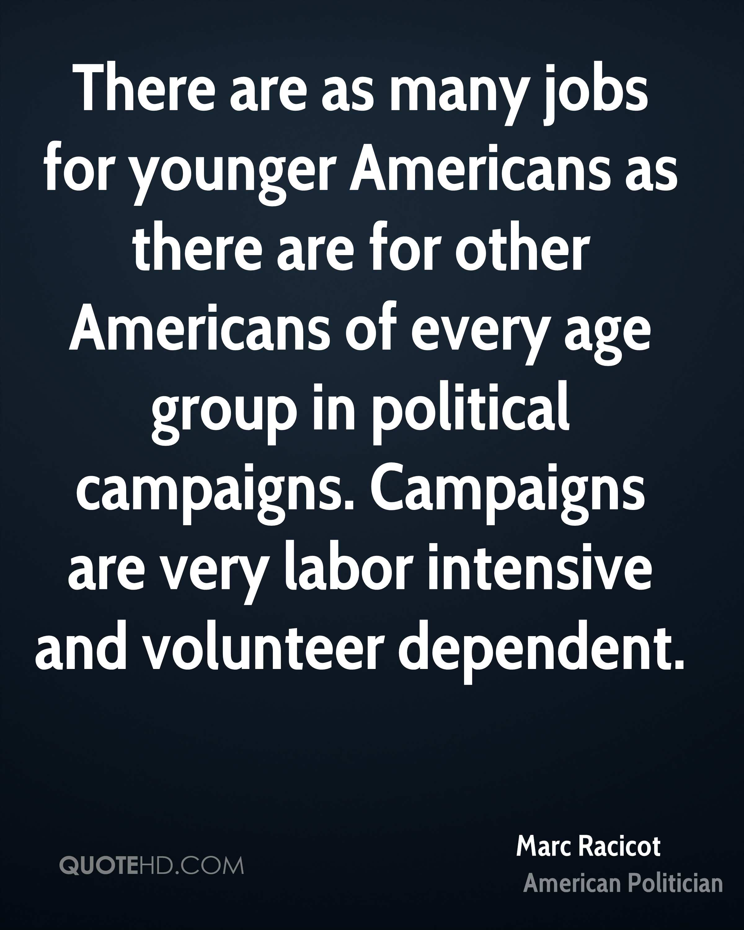 There are as many jobs for younger Americans as there are for other Americans of every age group in political campaigns. Campaigns are very labor intensive and volunteer dependent.
