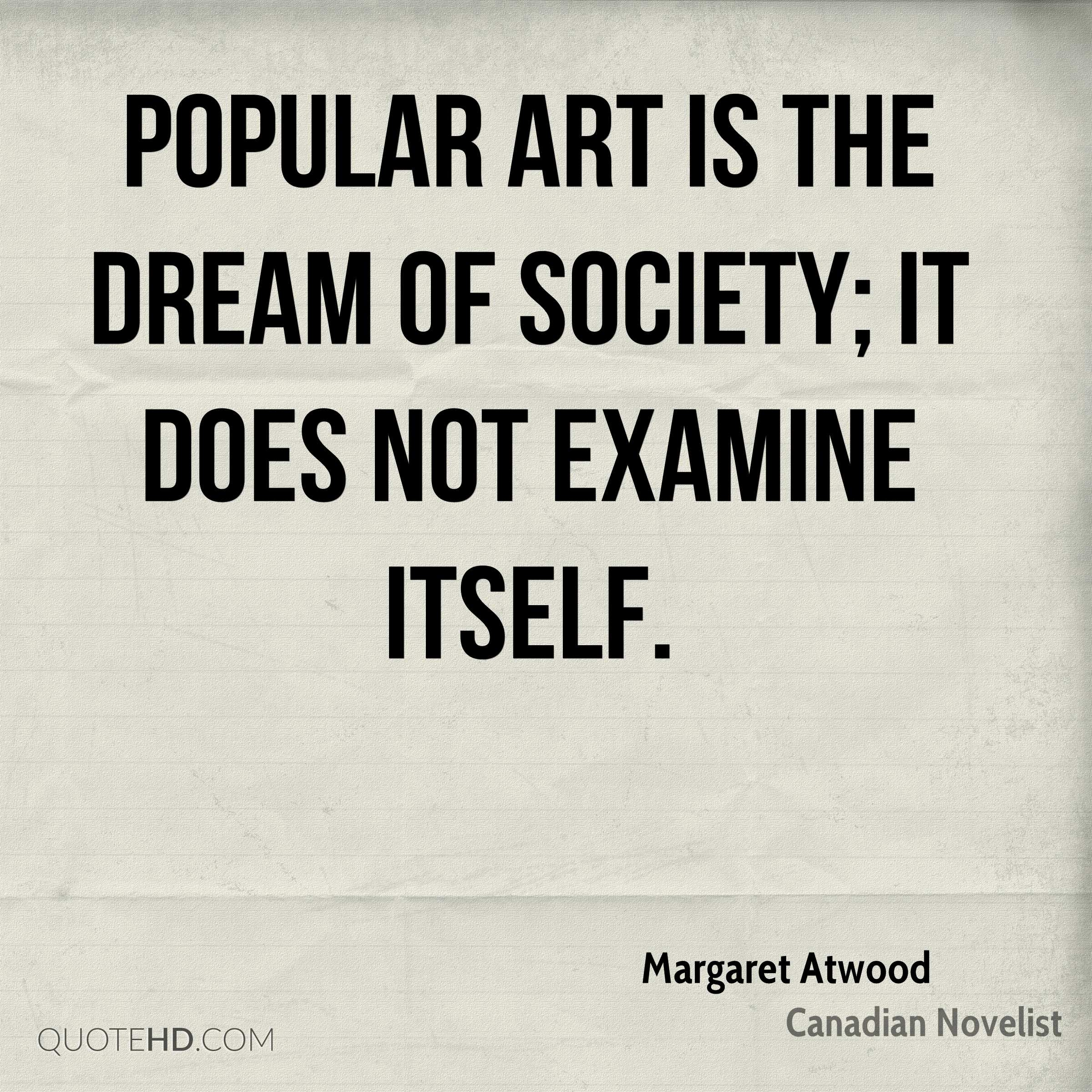 Popular art is the dream of society; it does not examine itself.