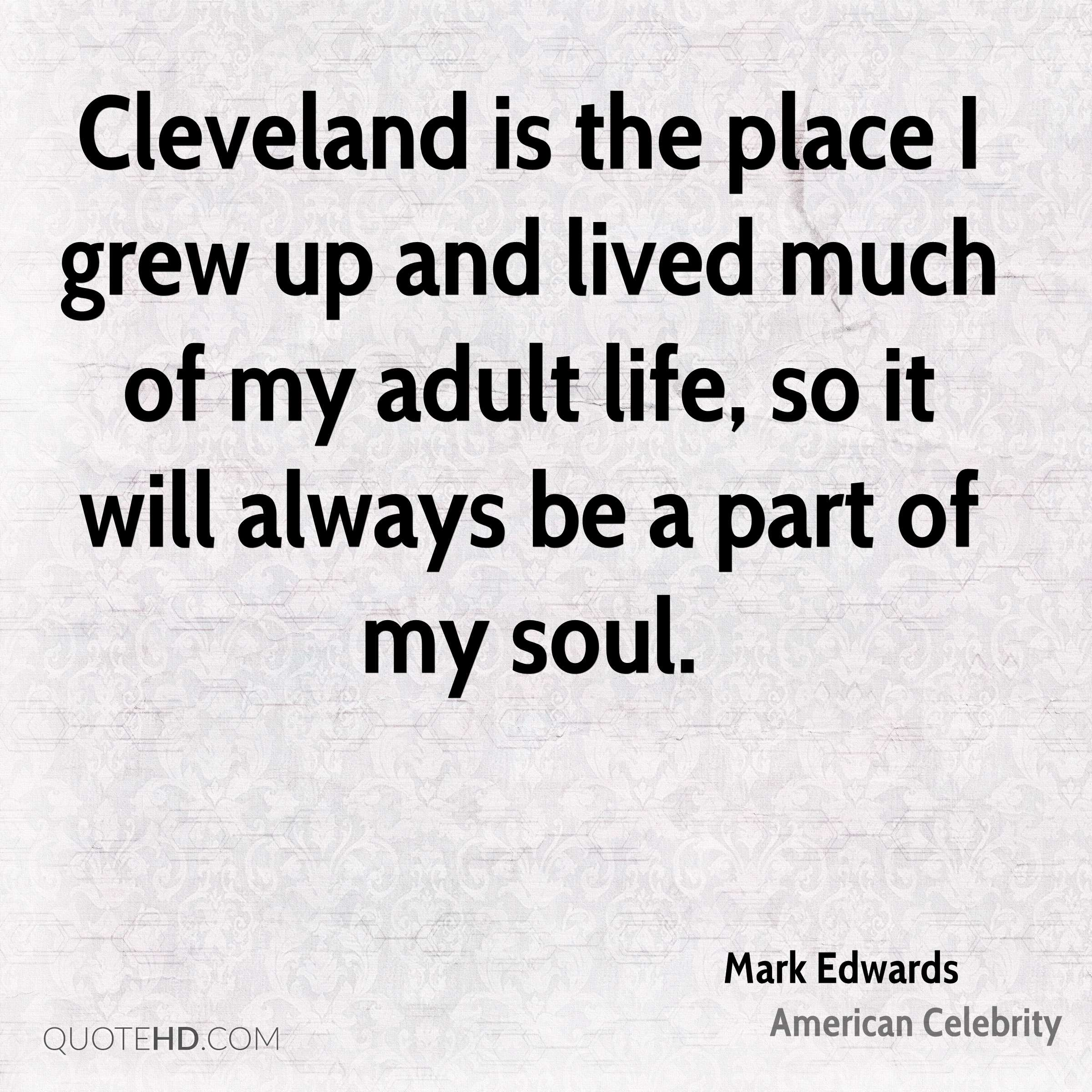 Cleveland is the place I grew up and lived much of my adult life, so it will always be a part of my soul.