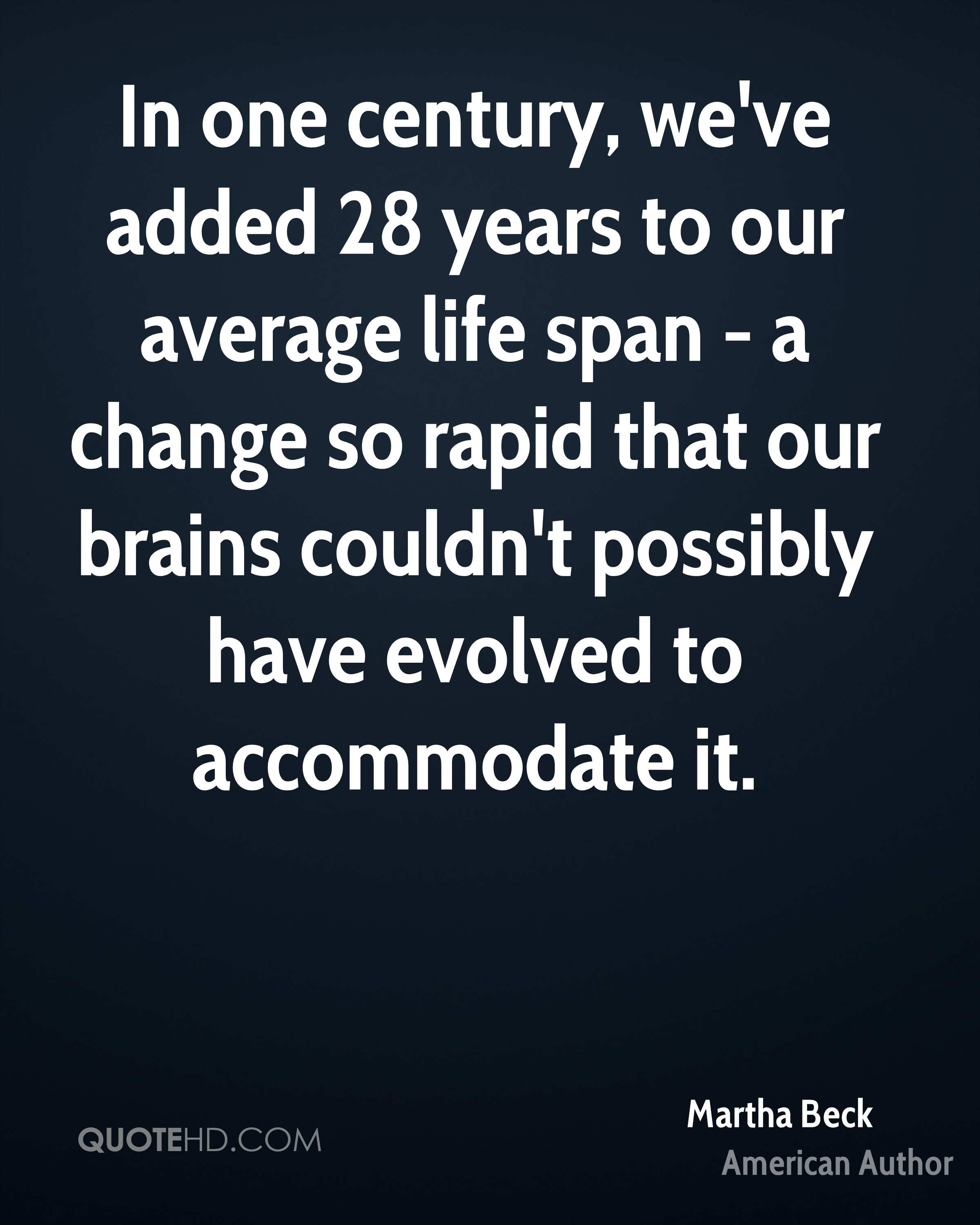 In one century, we've added 28 years to our average life span - a change so rapid that our brains couldn't possibly have evolved to accommodate it.