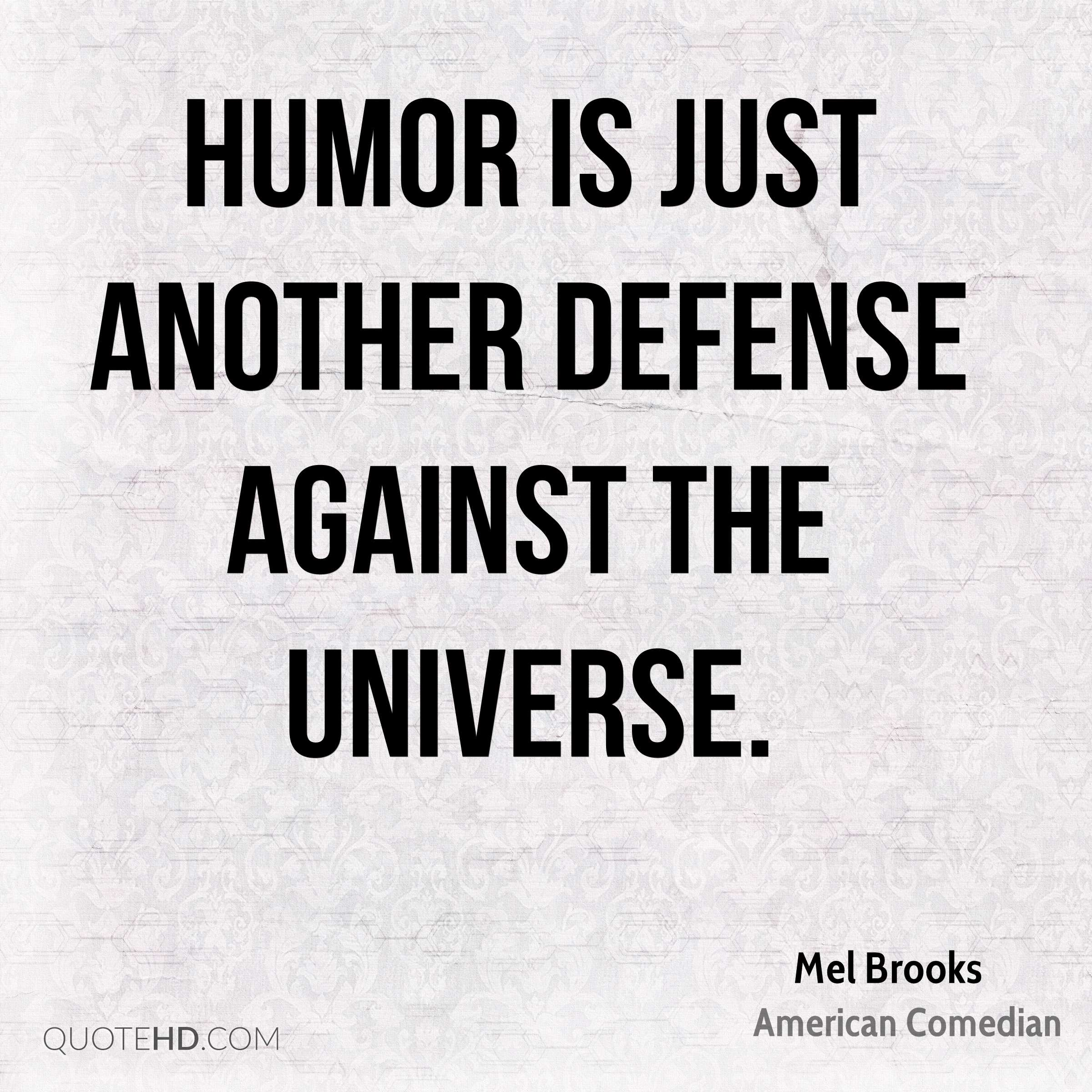 Humor is just another defense against the universe.