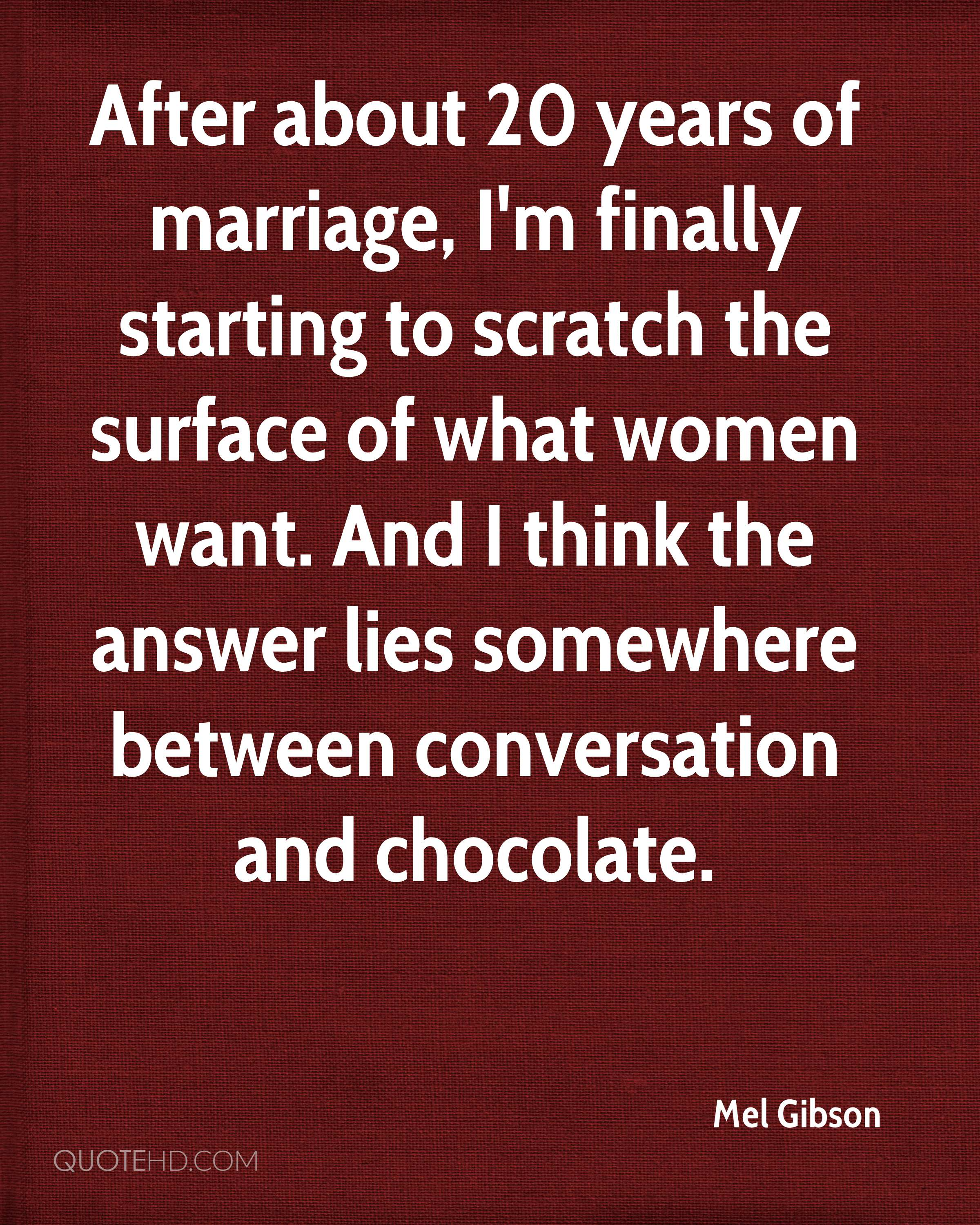 After about 20 years of marriage, I'm finally starting to scratch the surface of what women want. And I think the answer lies somewhere between conversation and chocolate.