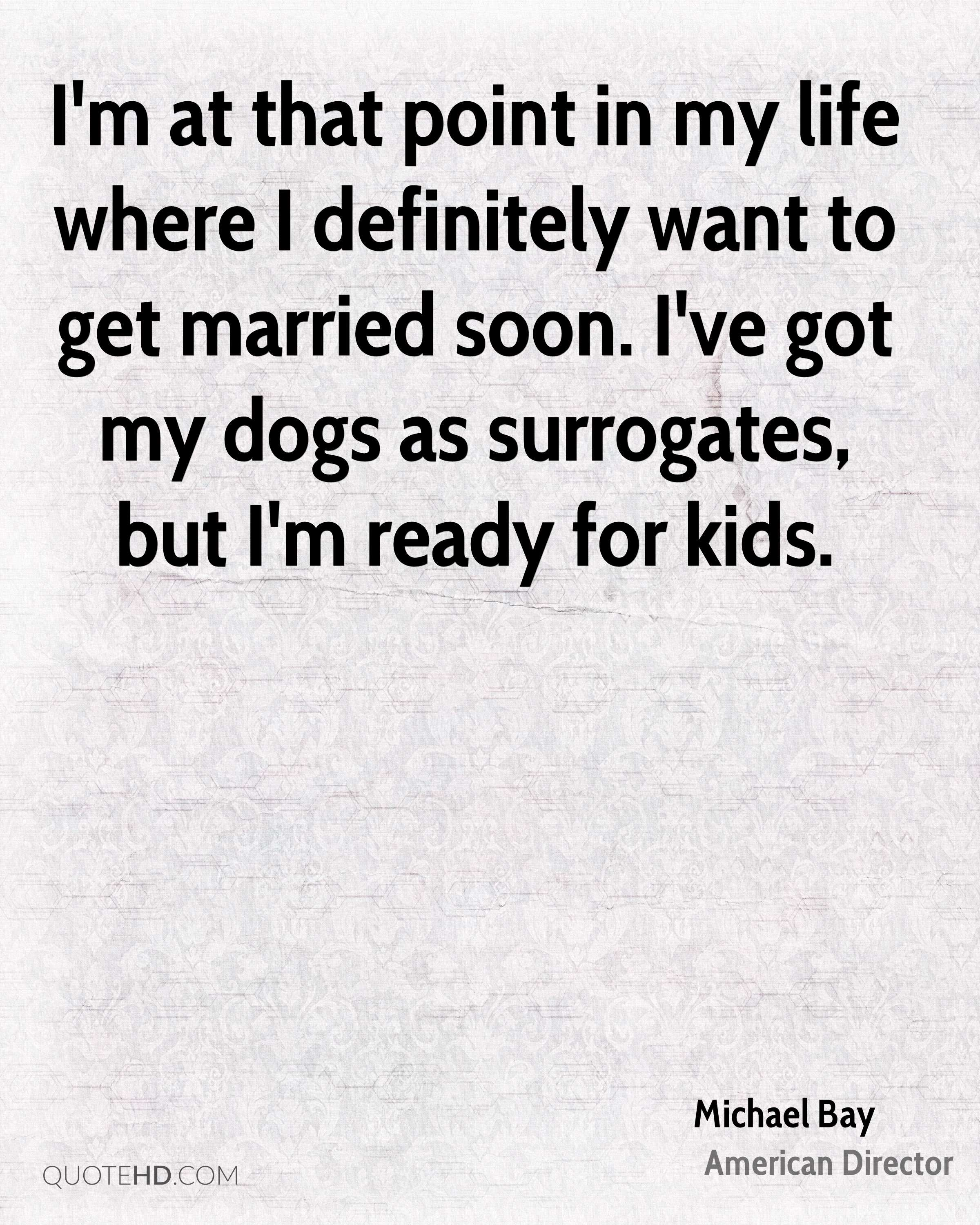 I M At That Point In My Life Where Definitely Want To Get Married
