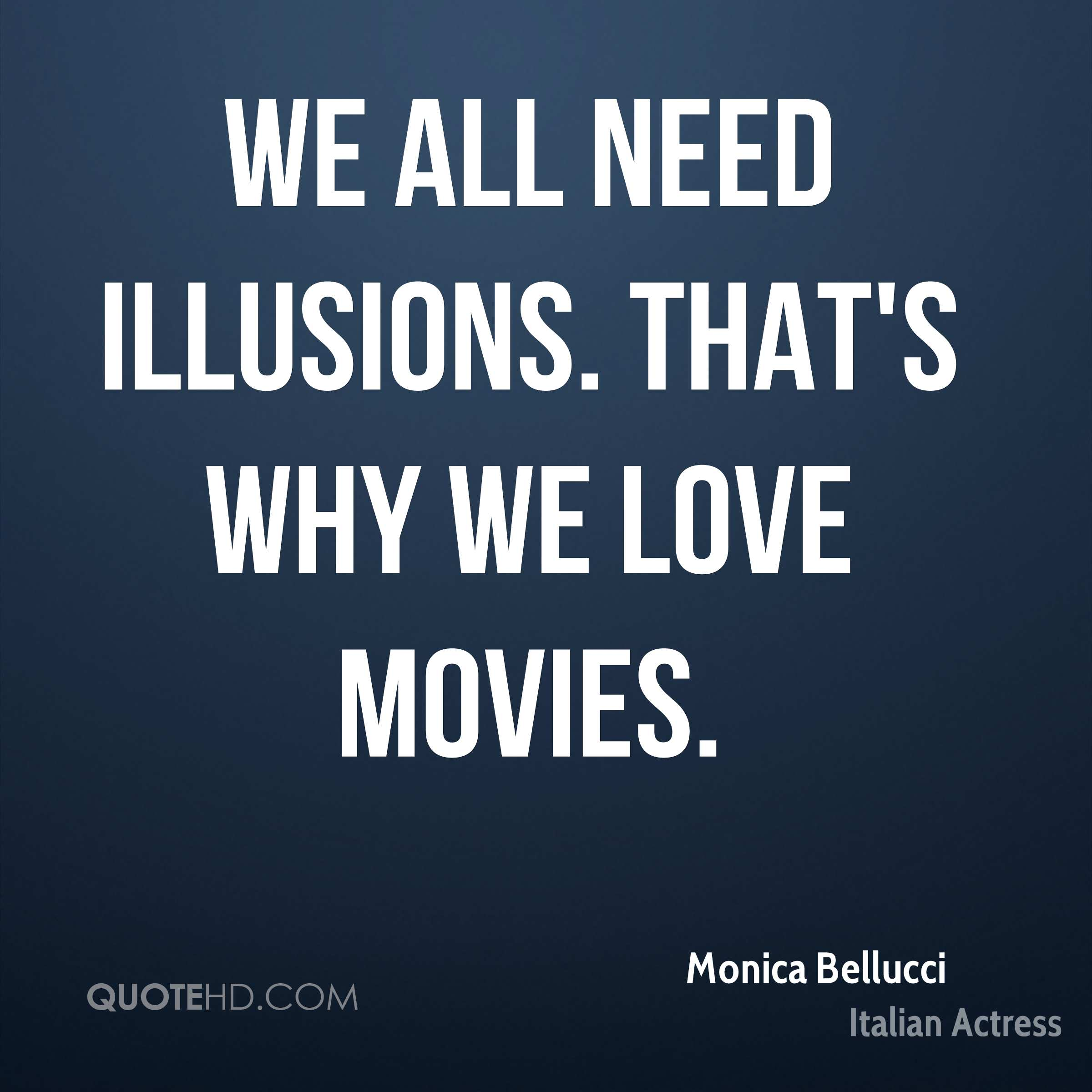 We all need illusions. That's why we love movies.