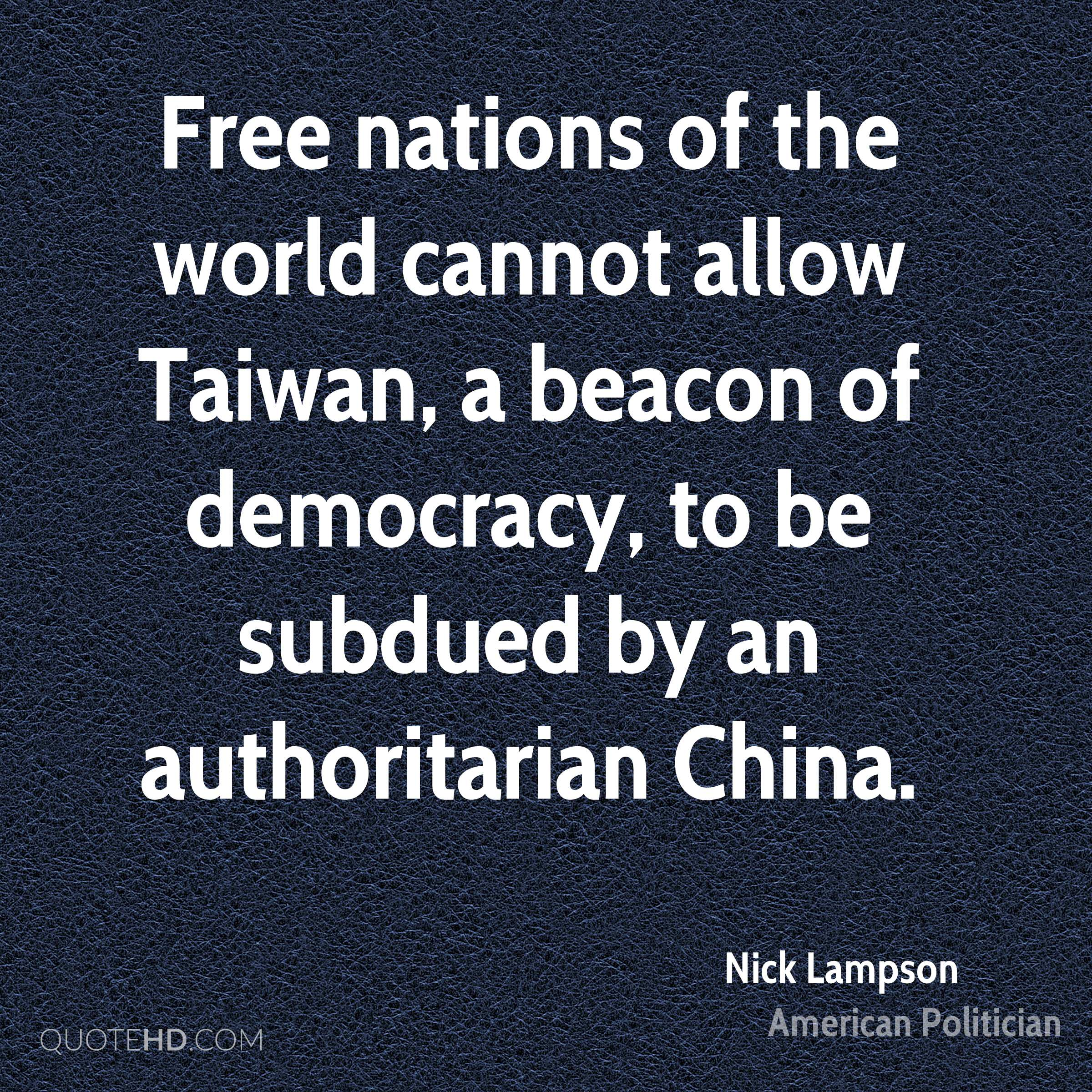 Free nations of the world cannot allow Taiwan, a beacon of democracy, to be subdued by an authoritarian China.