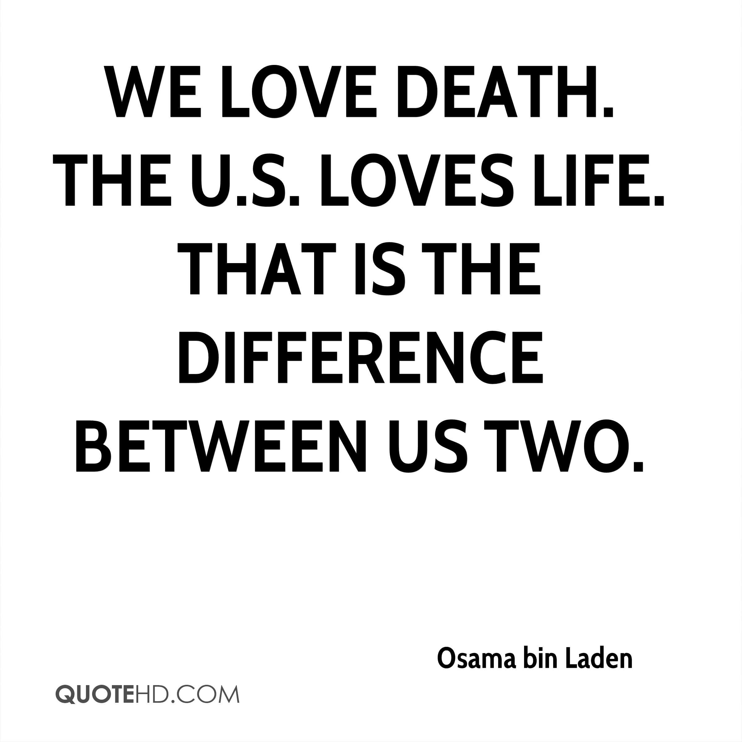 Charmant We Love Death. The U.S. Loves Life. That Is The Difference Between Us Two