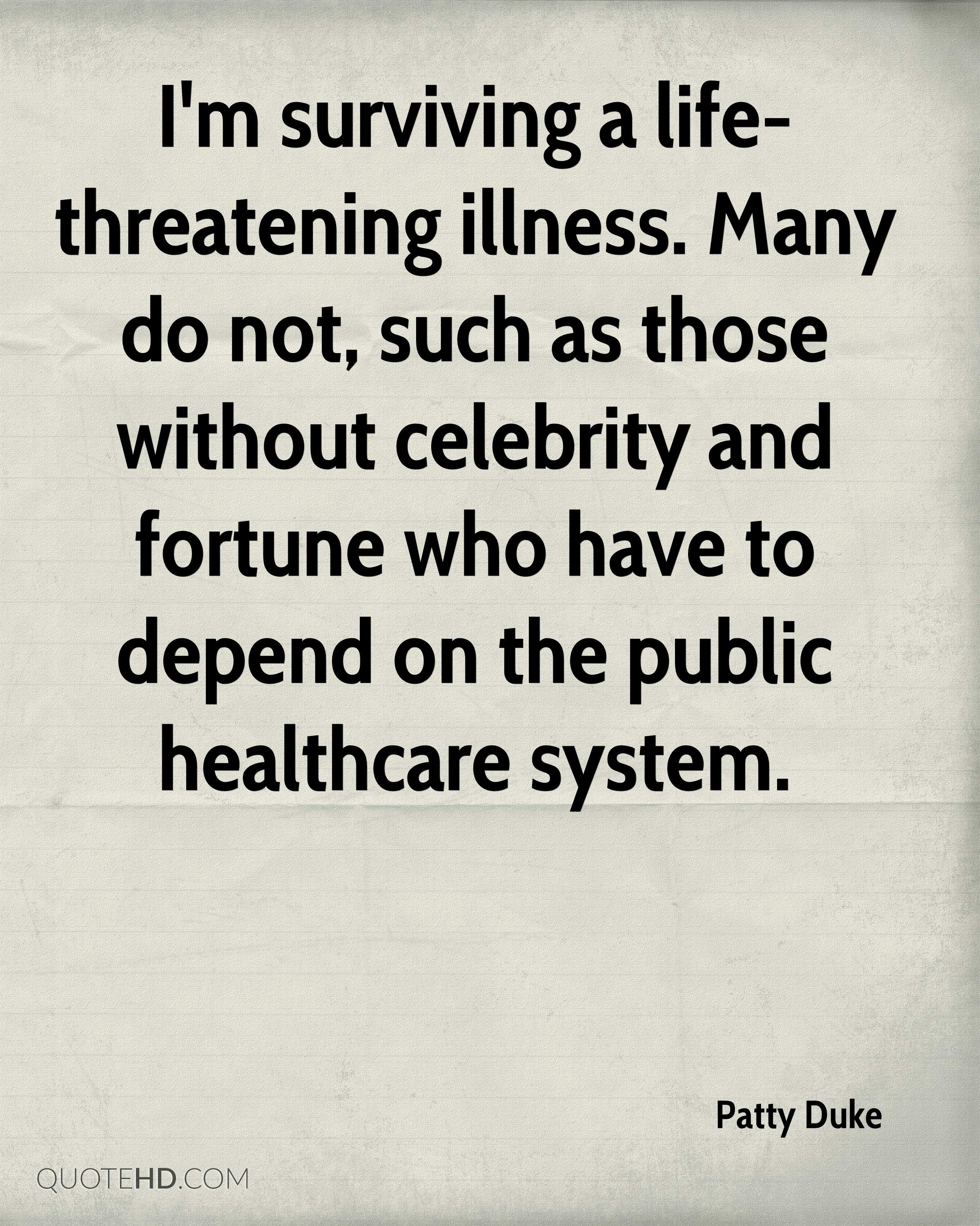 I'm surviving a life-threatening illness. Many do not, such as those without celebrity and fortune who have to depend on the public healthcare system.