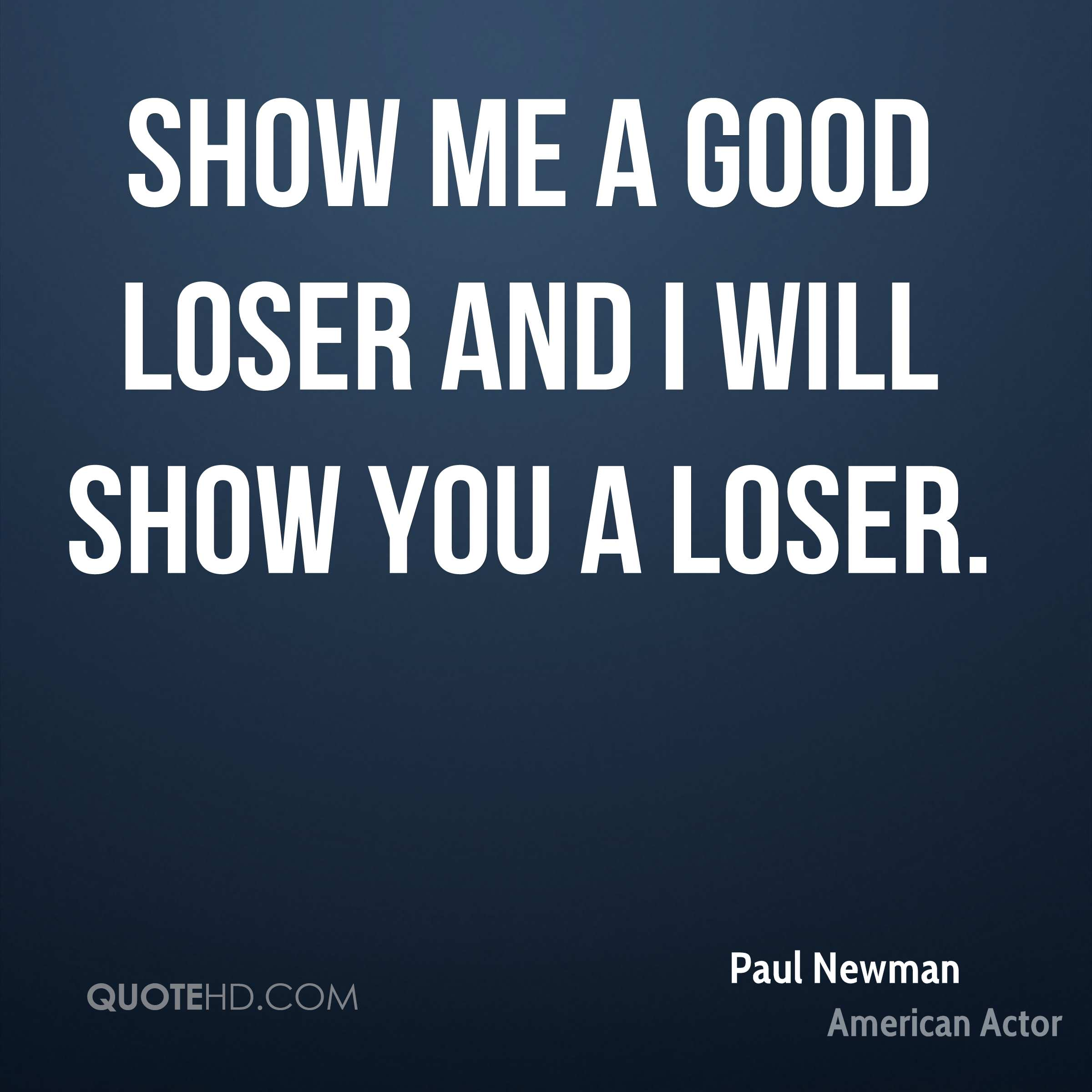 Show me a good loser and I will show you a loser.