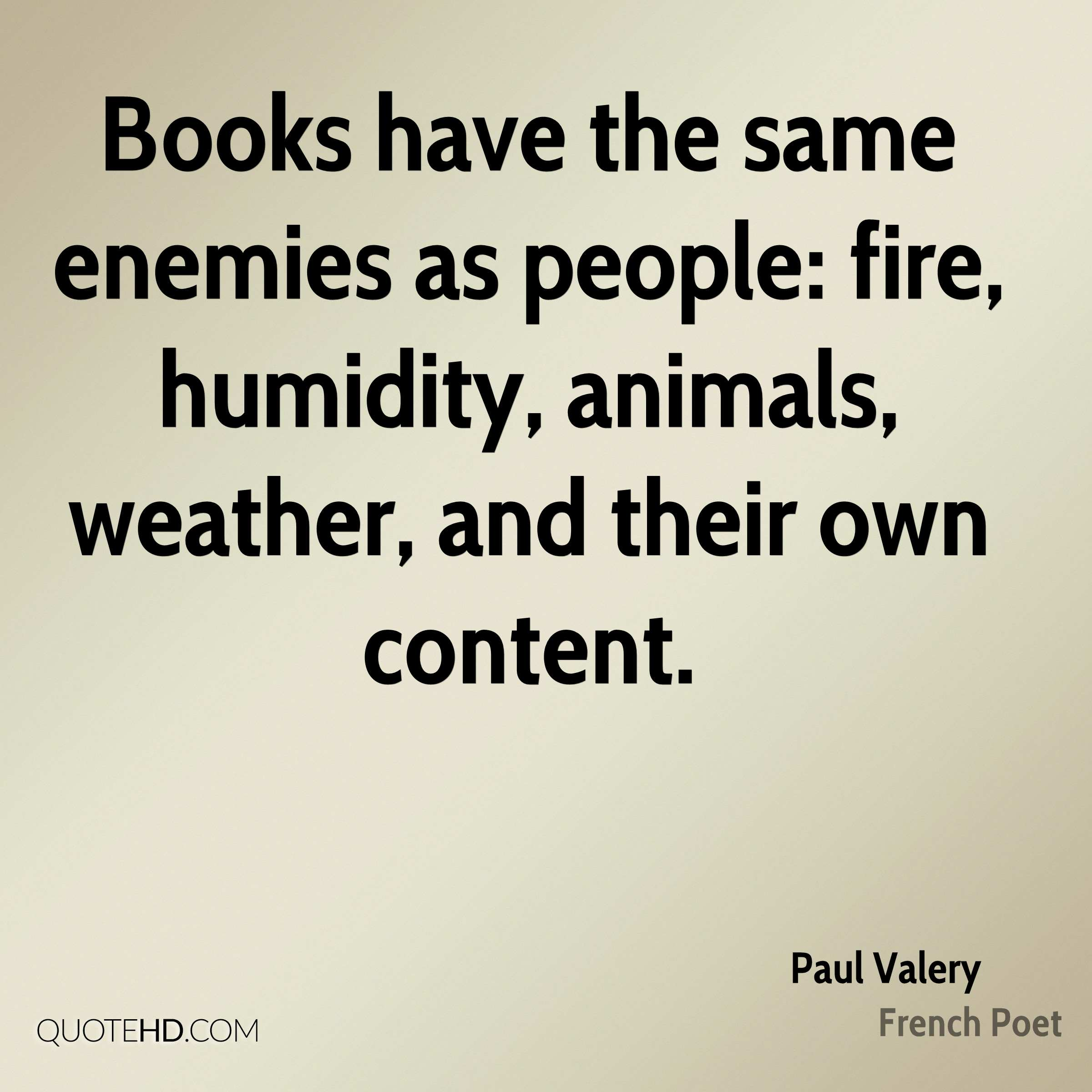 Books have the same enemies as people: fire, humidity, animals, weather, and their own content.