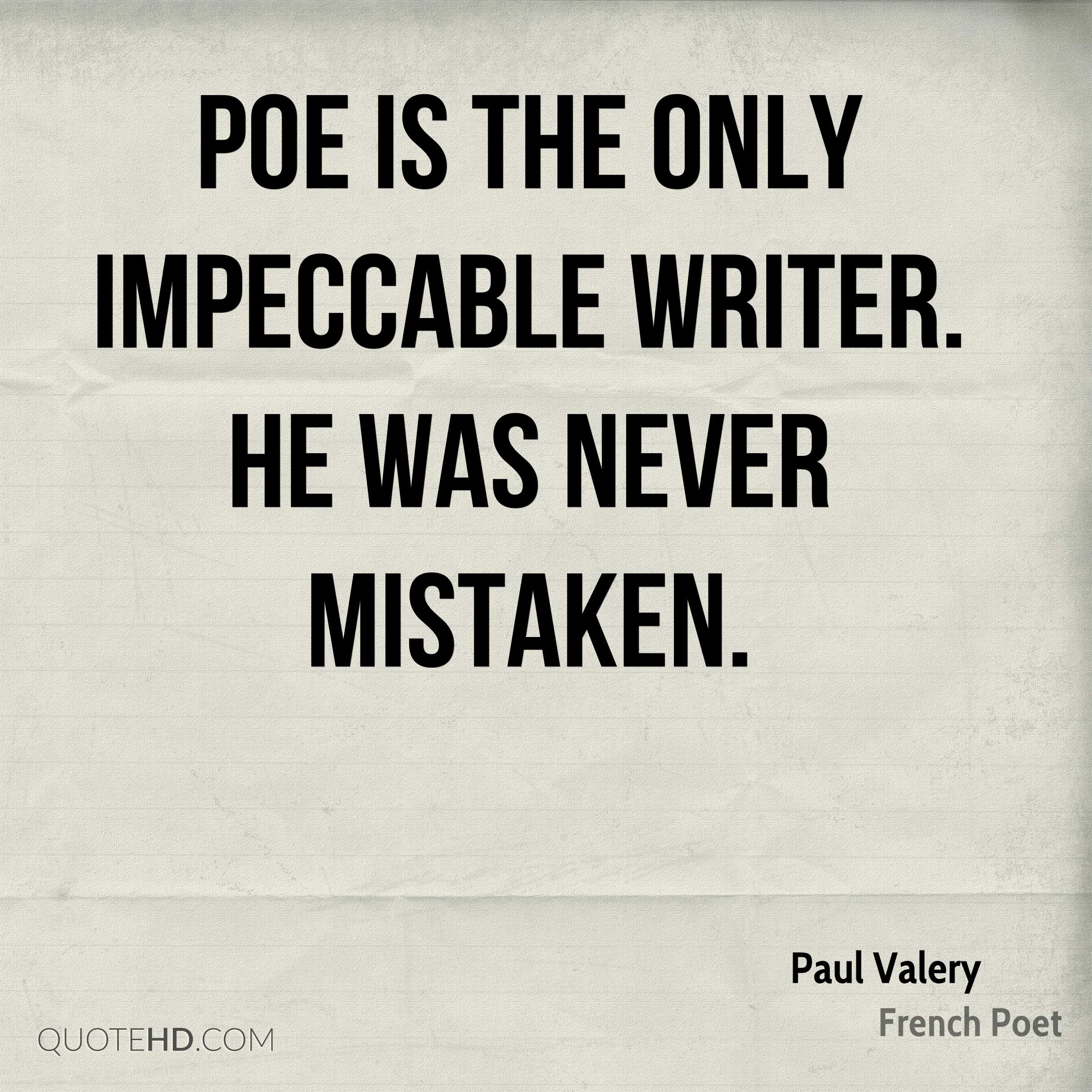 Poe is the only impeccable writer. He was never mistaken.
