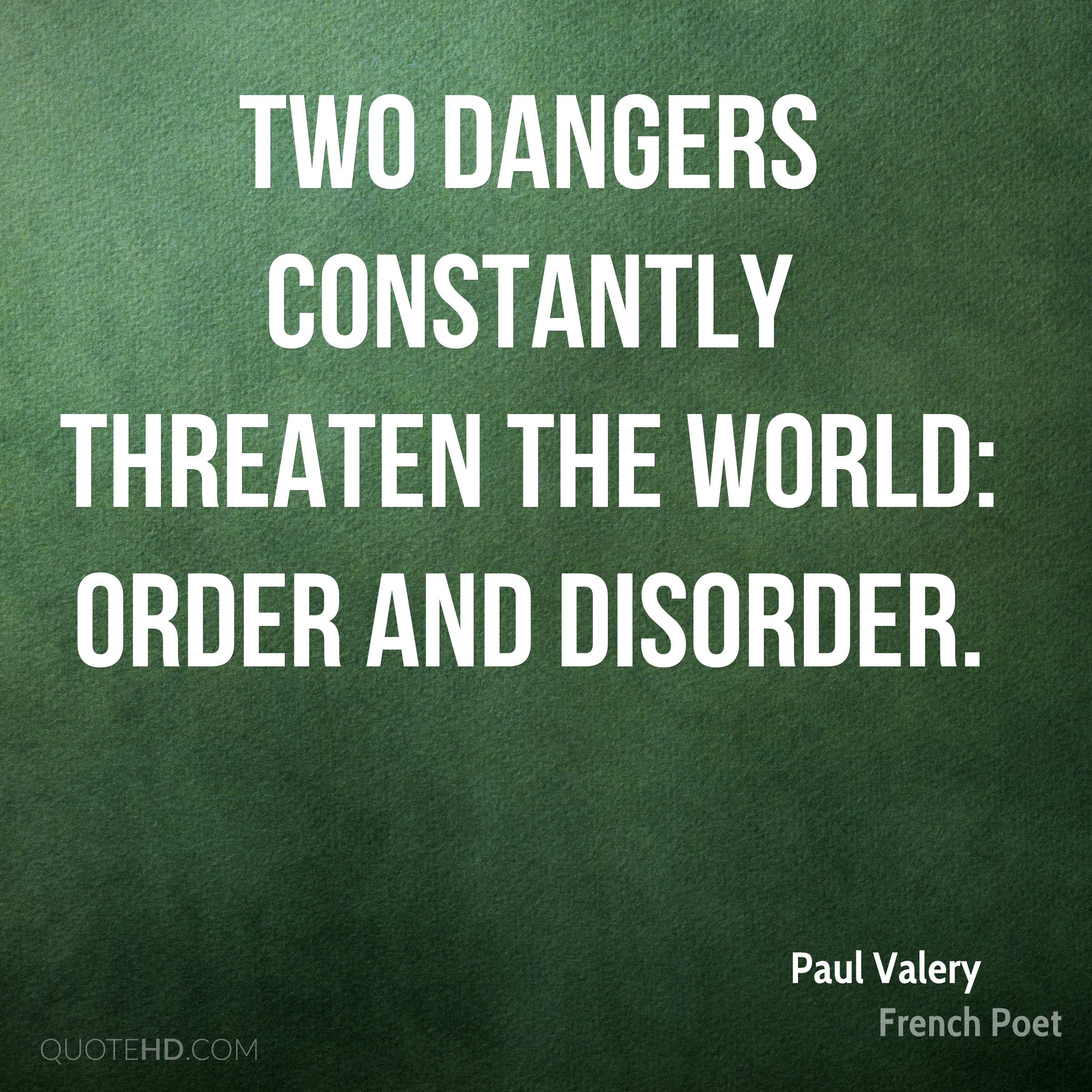Two dangers constantly threaten the world: order and disorder.