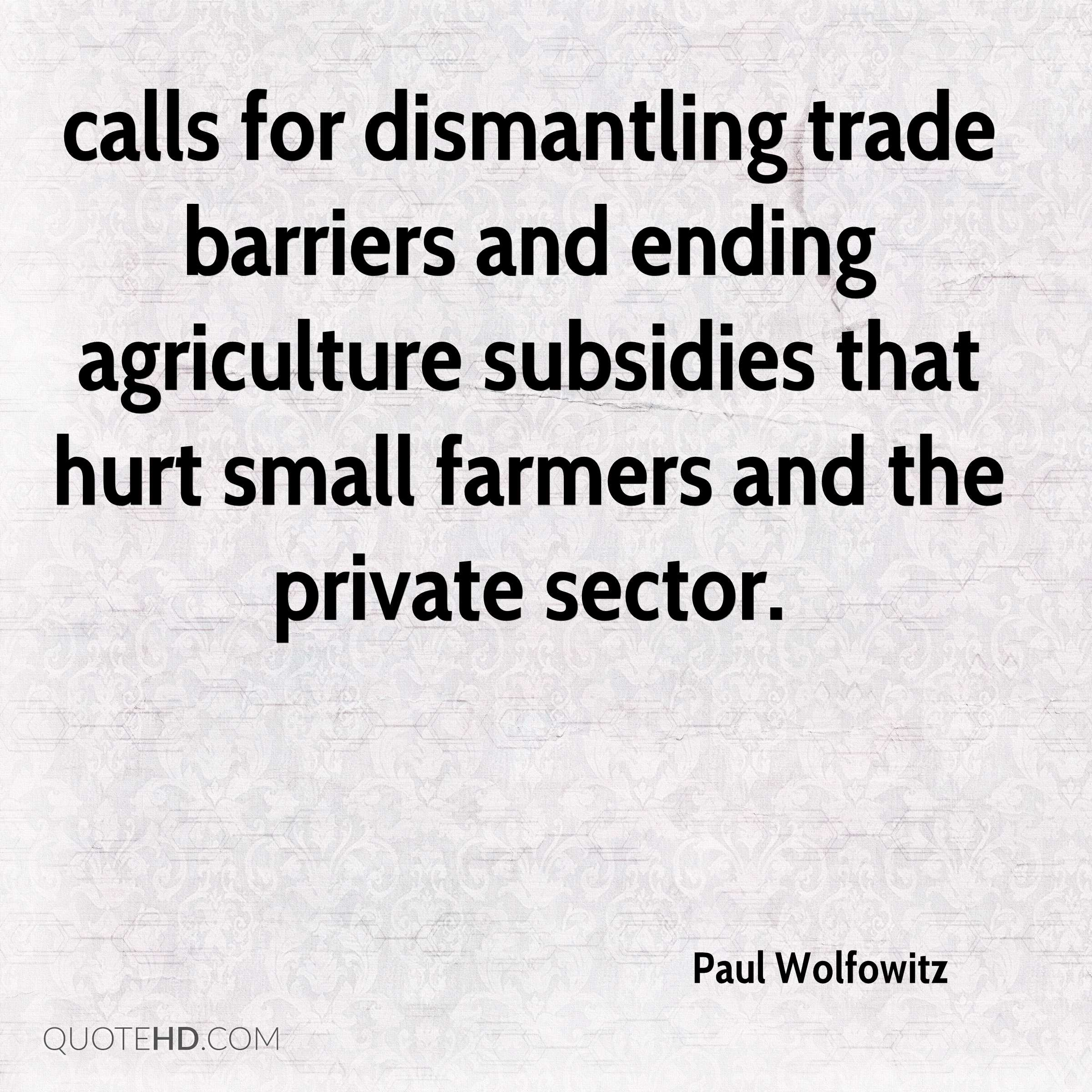 calls for dismantling trade barriers and ending agriculture subsidies that hurt small farmers and the private sector.