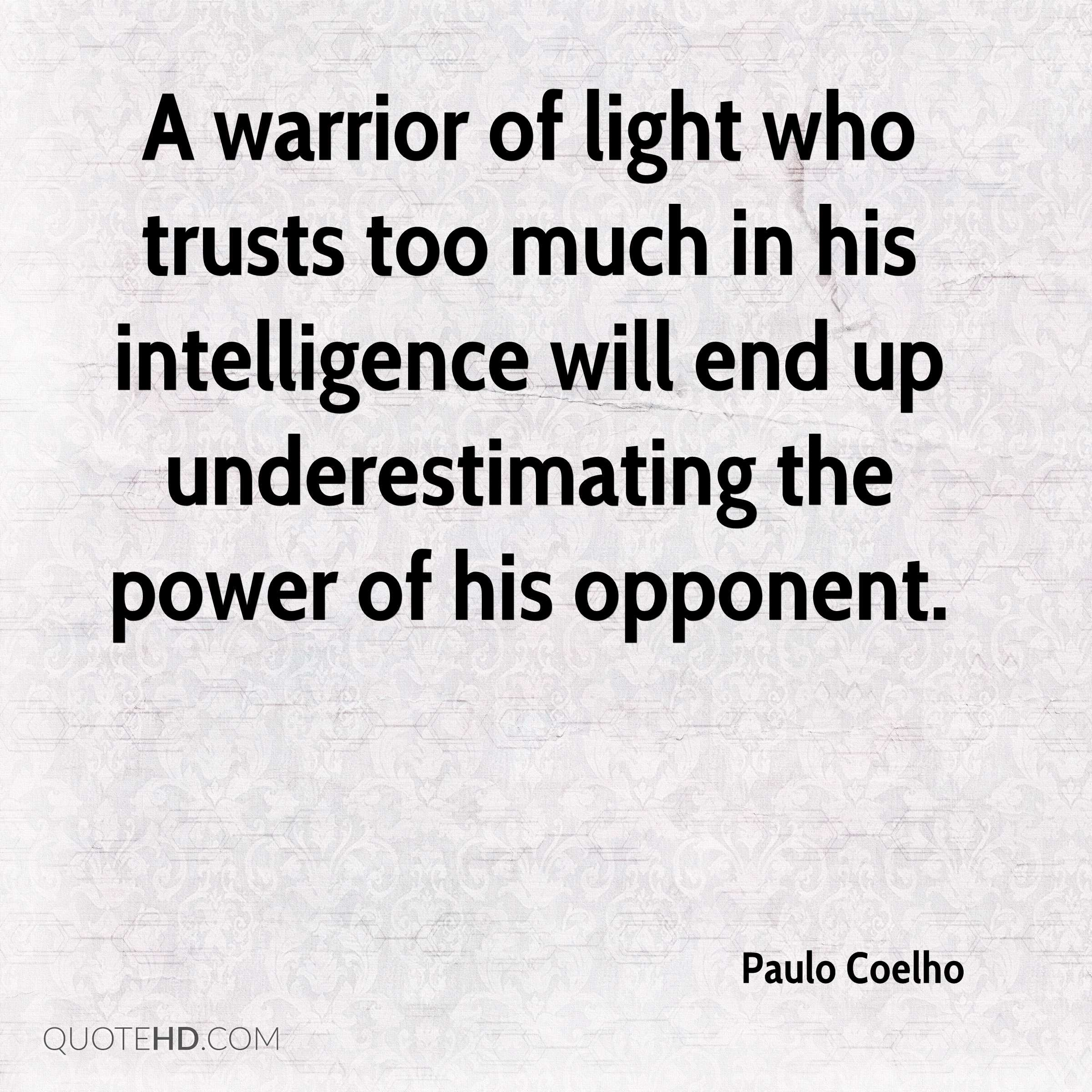 A Warrior Of Light Who Trusts Too Much In His Intelligence Will End Up  Underestimating The