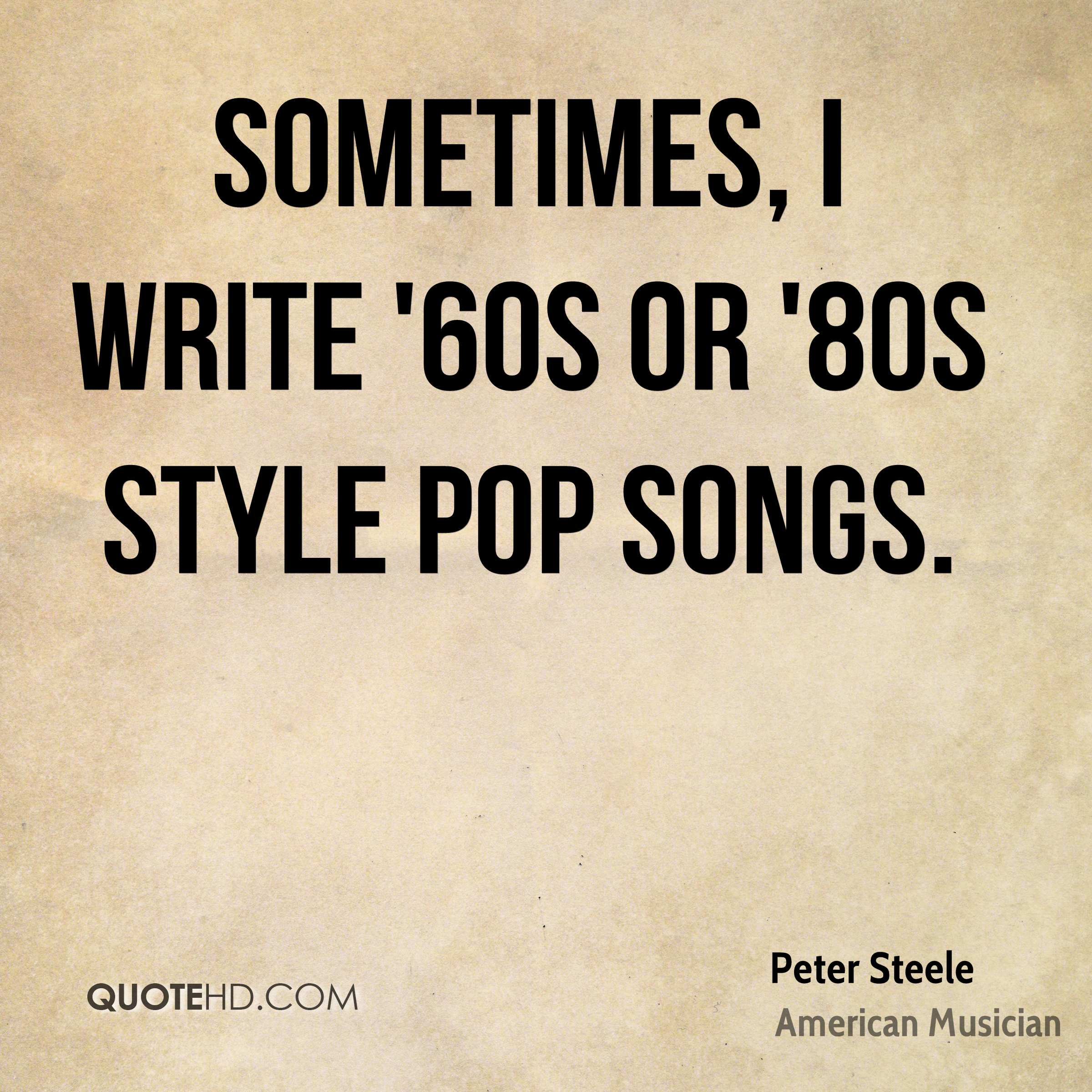 Sometimes I Write 60s Or 80s Style Pop Songs