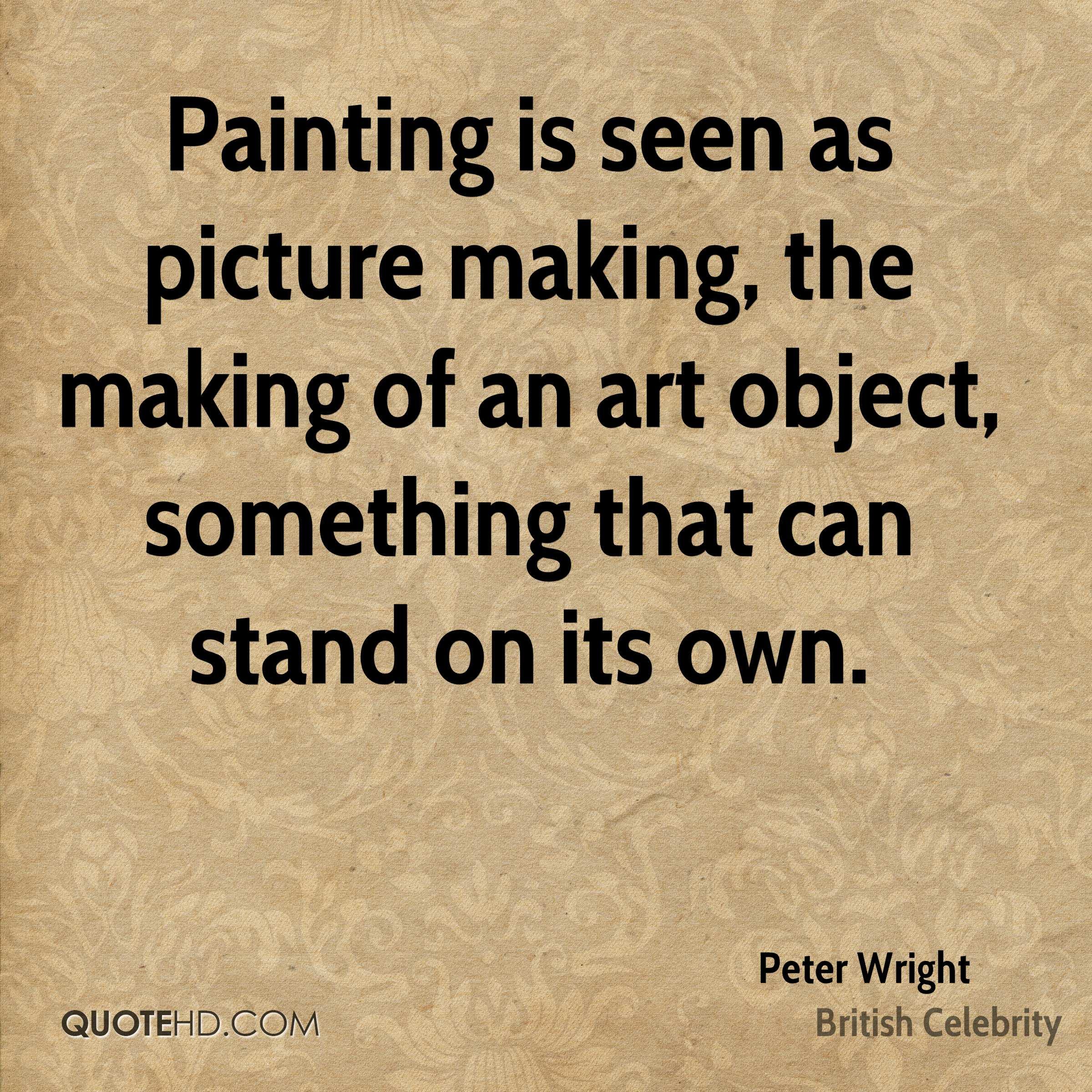 Painting is seen as picture making, the making of an art object, something that can stand on its own.
