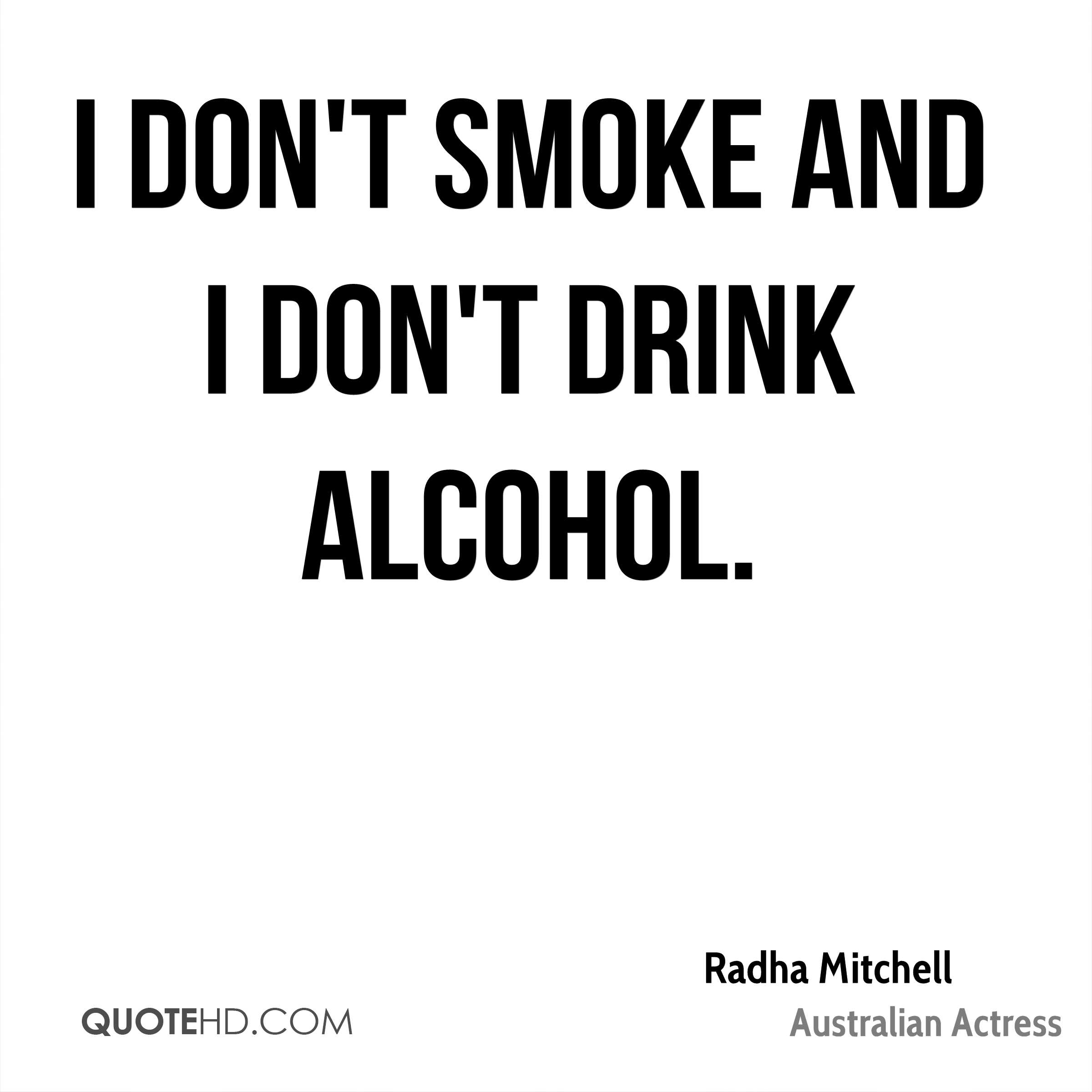 I don't smoke and I don't drink alcohol.
