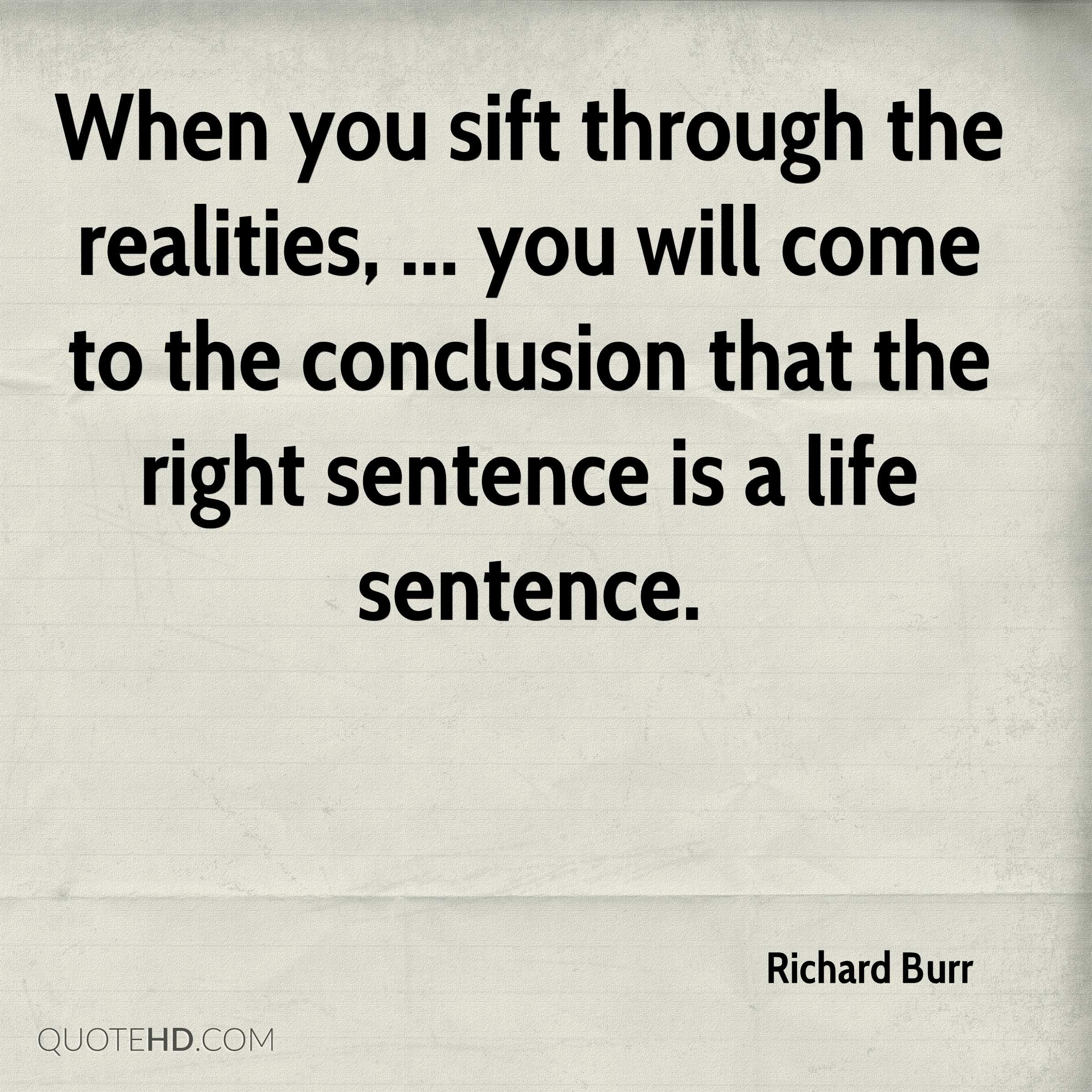 When you sift through the realities, ... you will come to the conclusion that the right sentence is a life sentence.