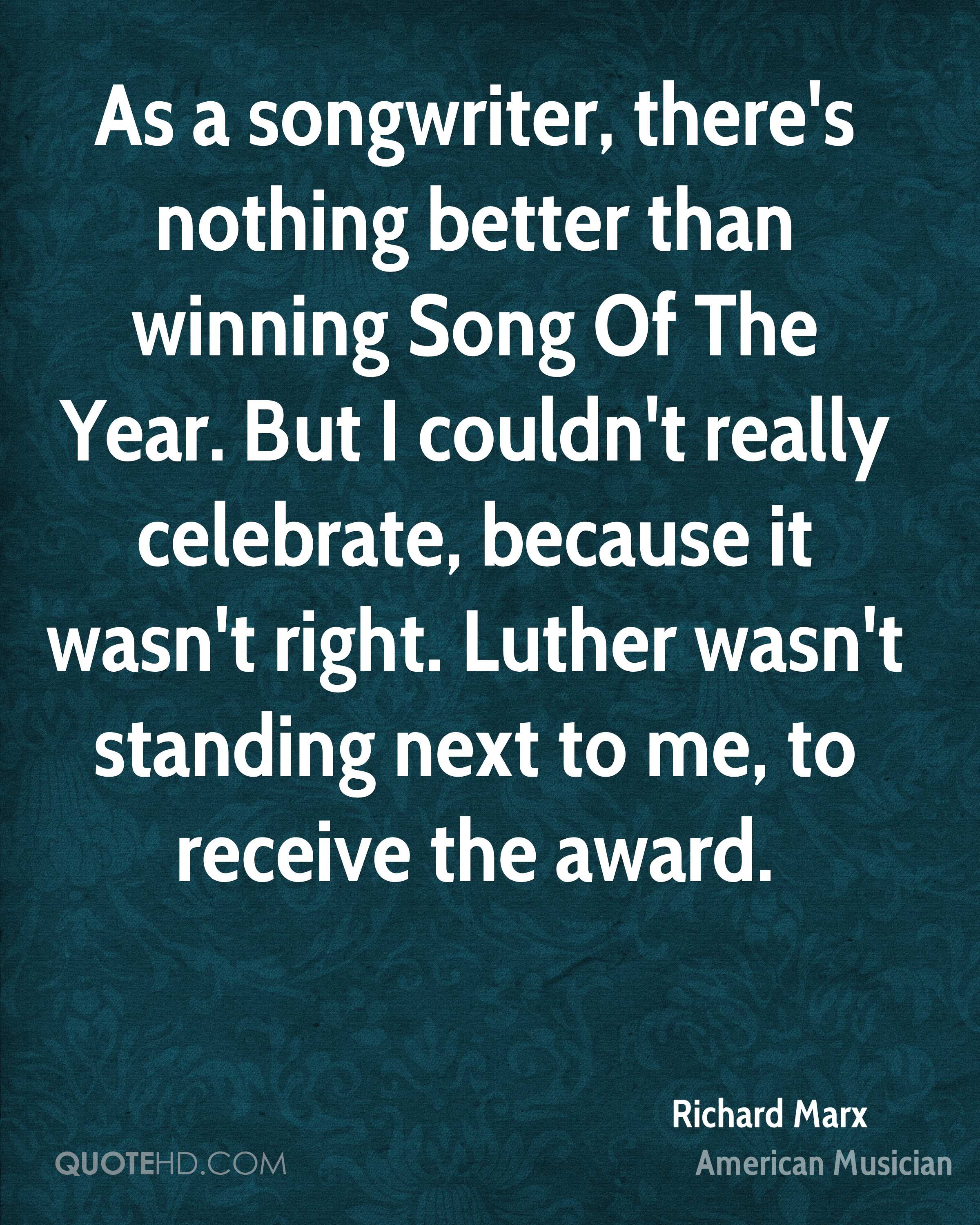 As a songwriter, there's nothing better than winning Song Of The Year. But I couldn't really celebrate, because it wasn't right. Luther wasn't standing next to me, to receive the award.