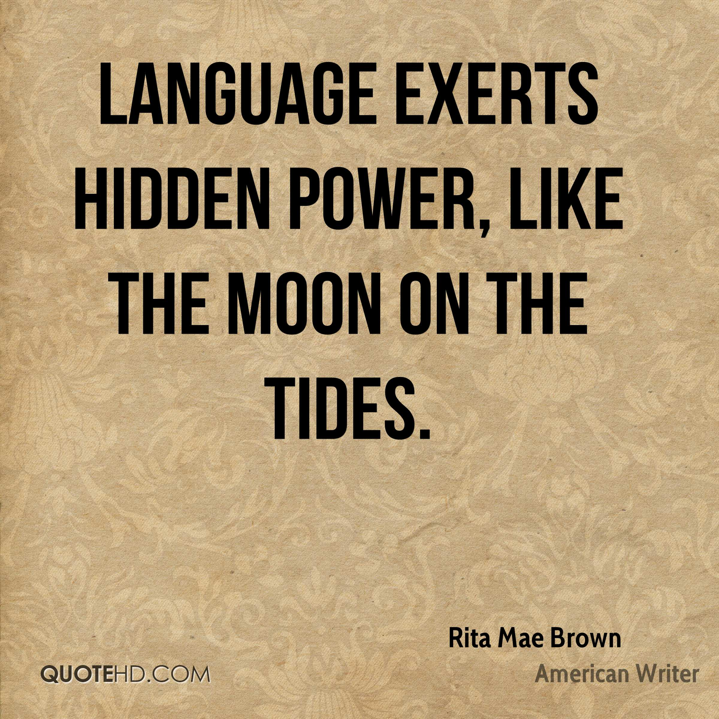 language exerts hidden power like a Why language is a catalyst to transforming education insights 27 april 2017 language exerts hidden power, like the moon on the tides rita mae brown.