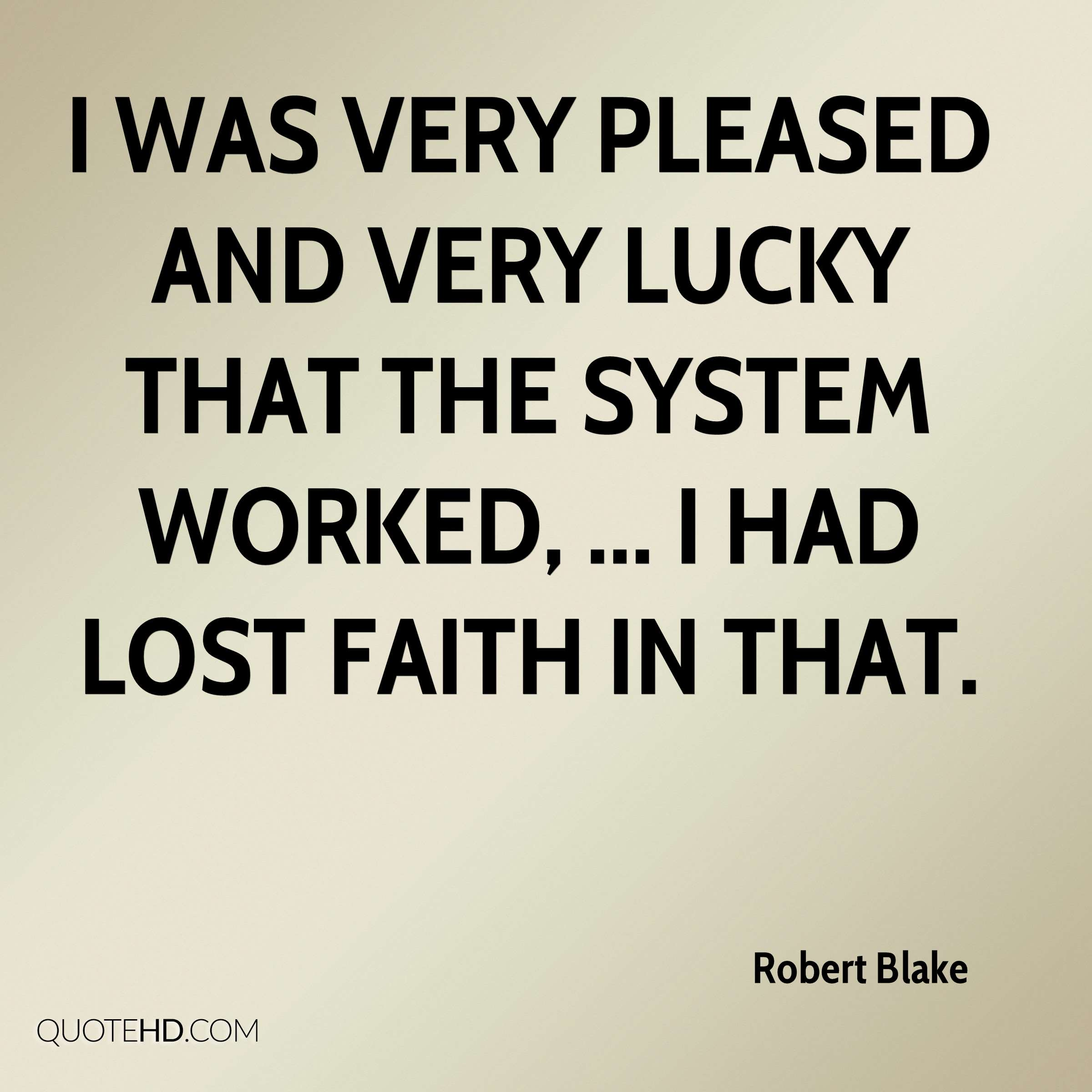 I was very pleased and very lucky that the system worked, ... I had lost faith in that.