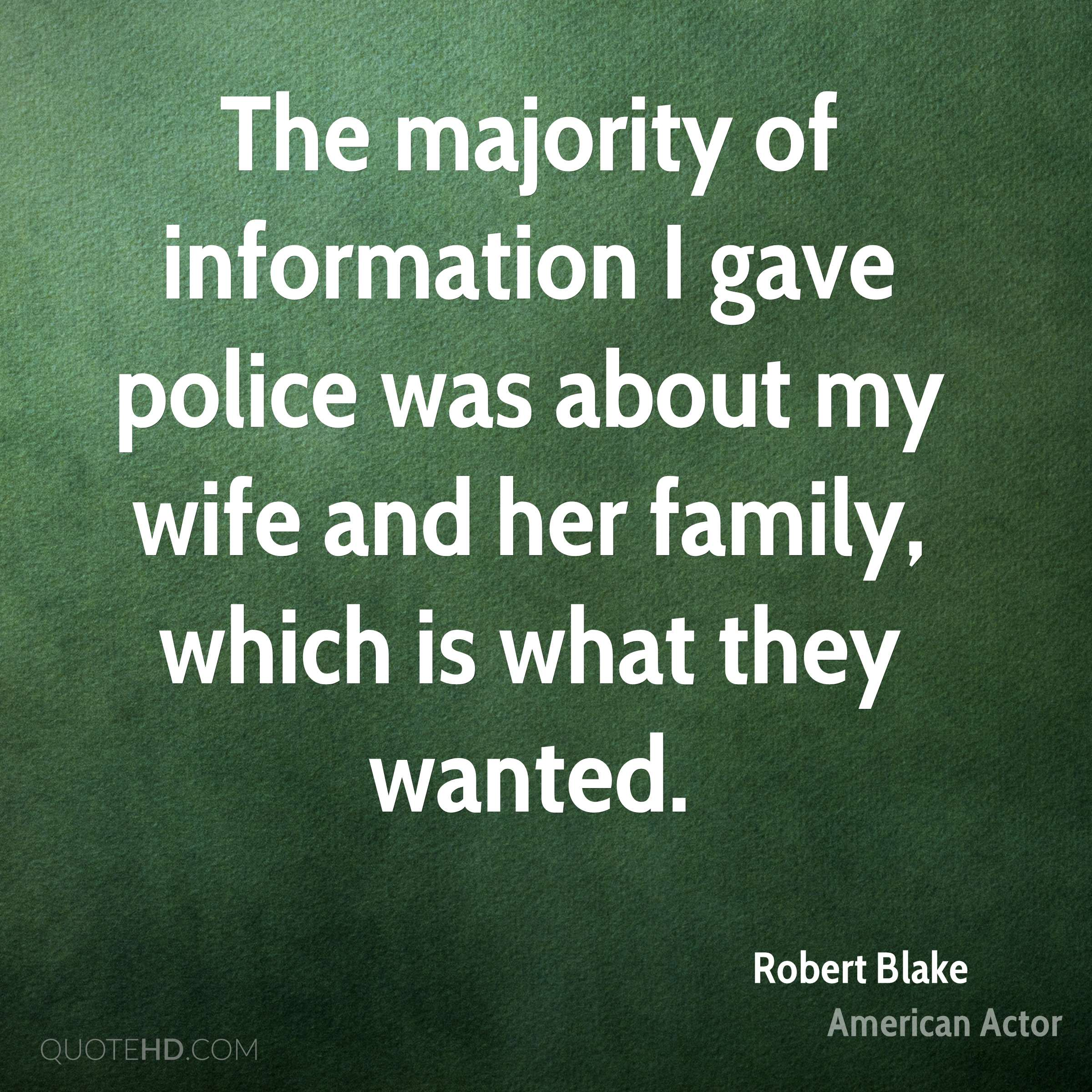 The majority of information I gave police was about my wife and her family, which is what they wanted.