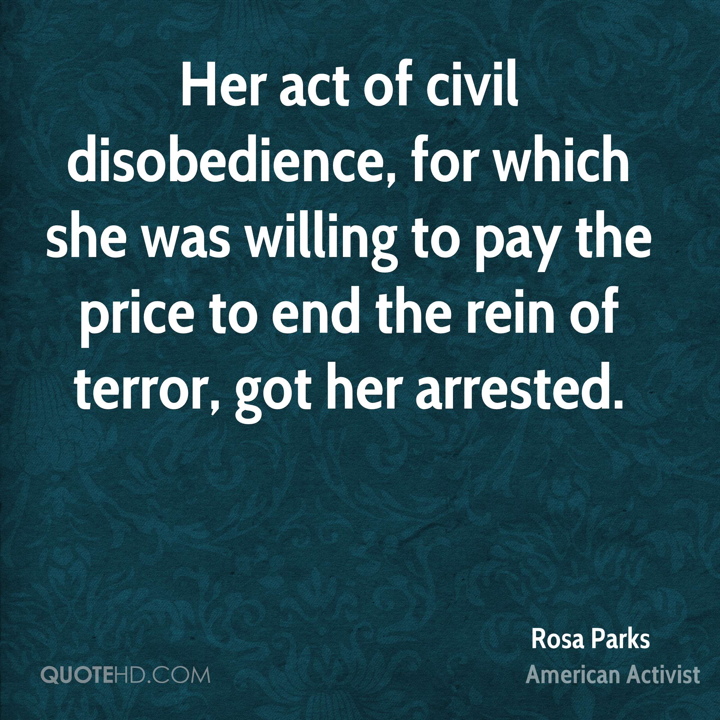 Her act of civil disobedience, for which she was willing to pay the price to end the rein of terror, got her arrested.