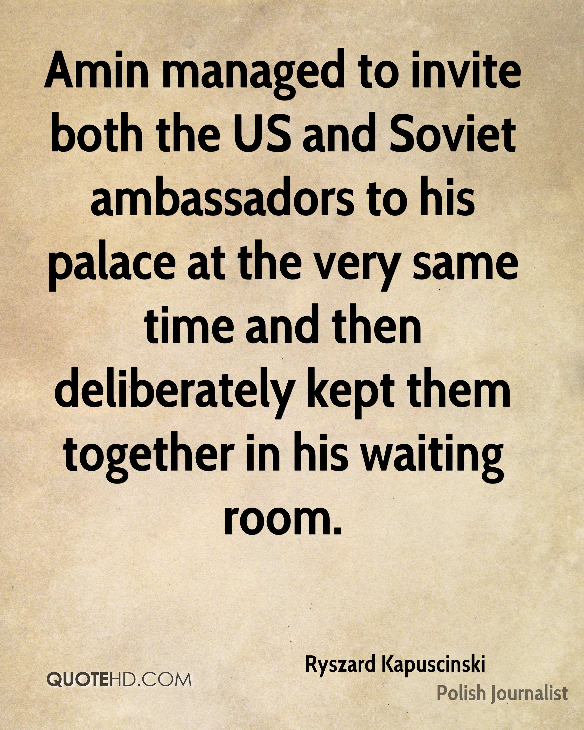 Amin managed to invite both the US and Soviet ambassadors to his palace at the very same time and then deliberately kept them together in his waiting room.