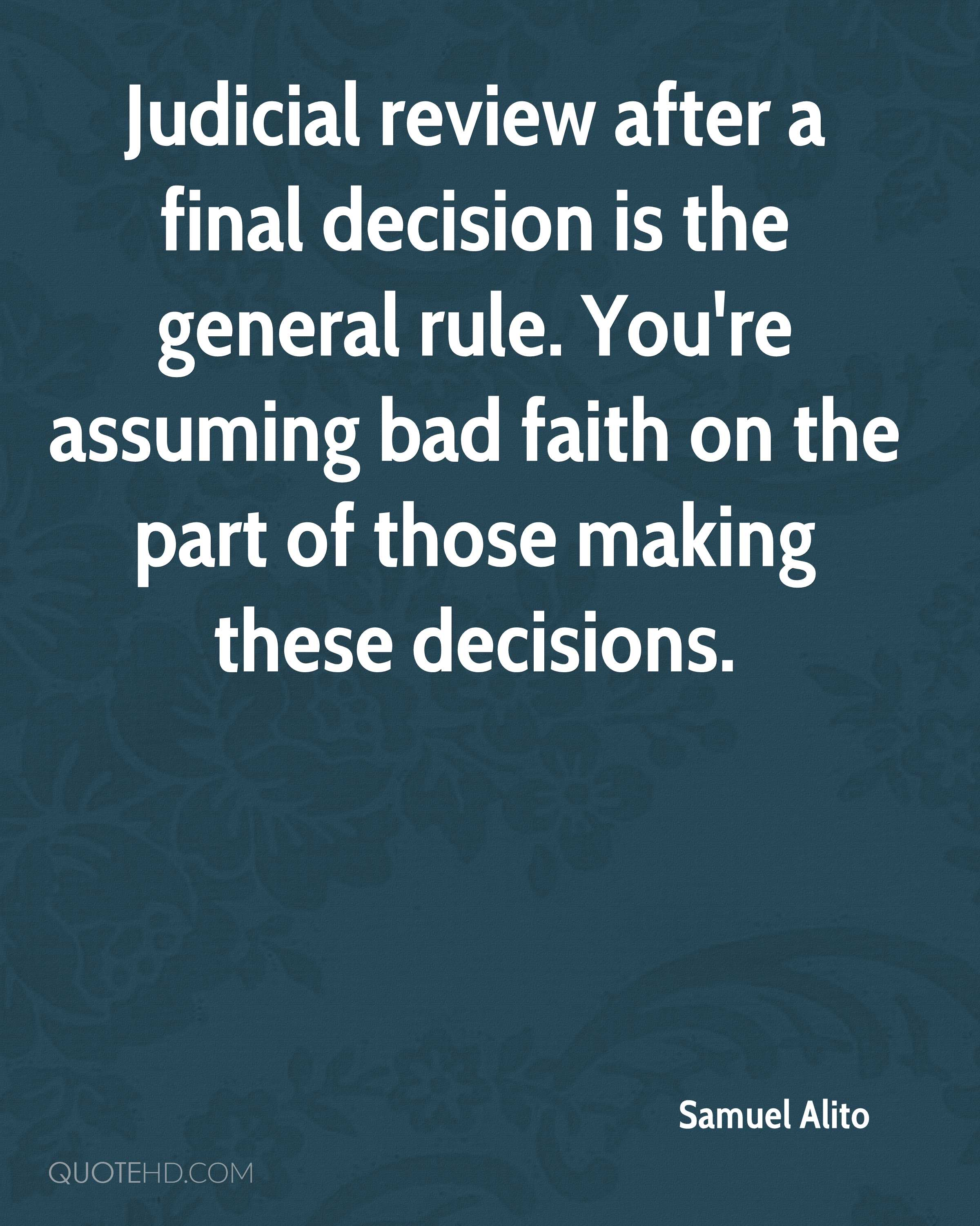 Judicial review after a final decision is the general rule. You're assuming bad faith on the part of those making these decisions.