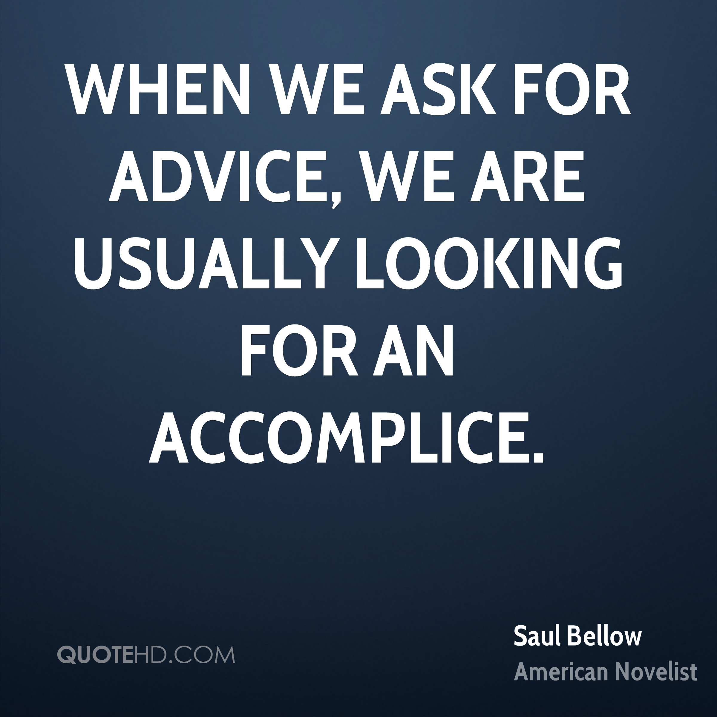 When we ask for advice, we are usually looking for an accomplice.