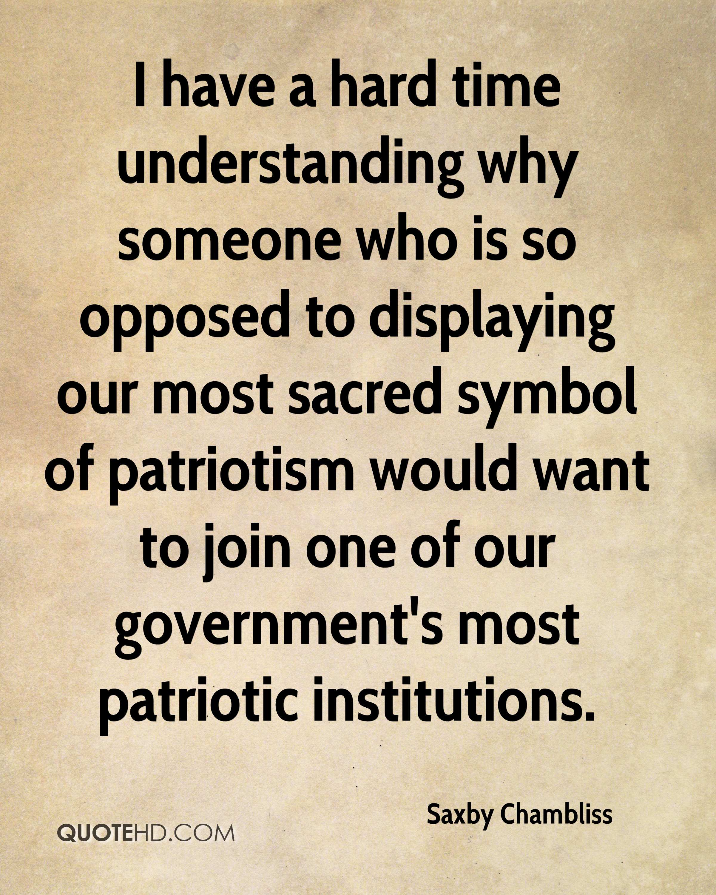 I have a hard time understanding why someone who is so opposed to displaying our most sacred symbol of patriotism would want to join one of our government's most patriotic institutions.