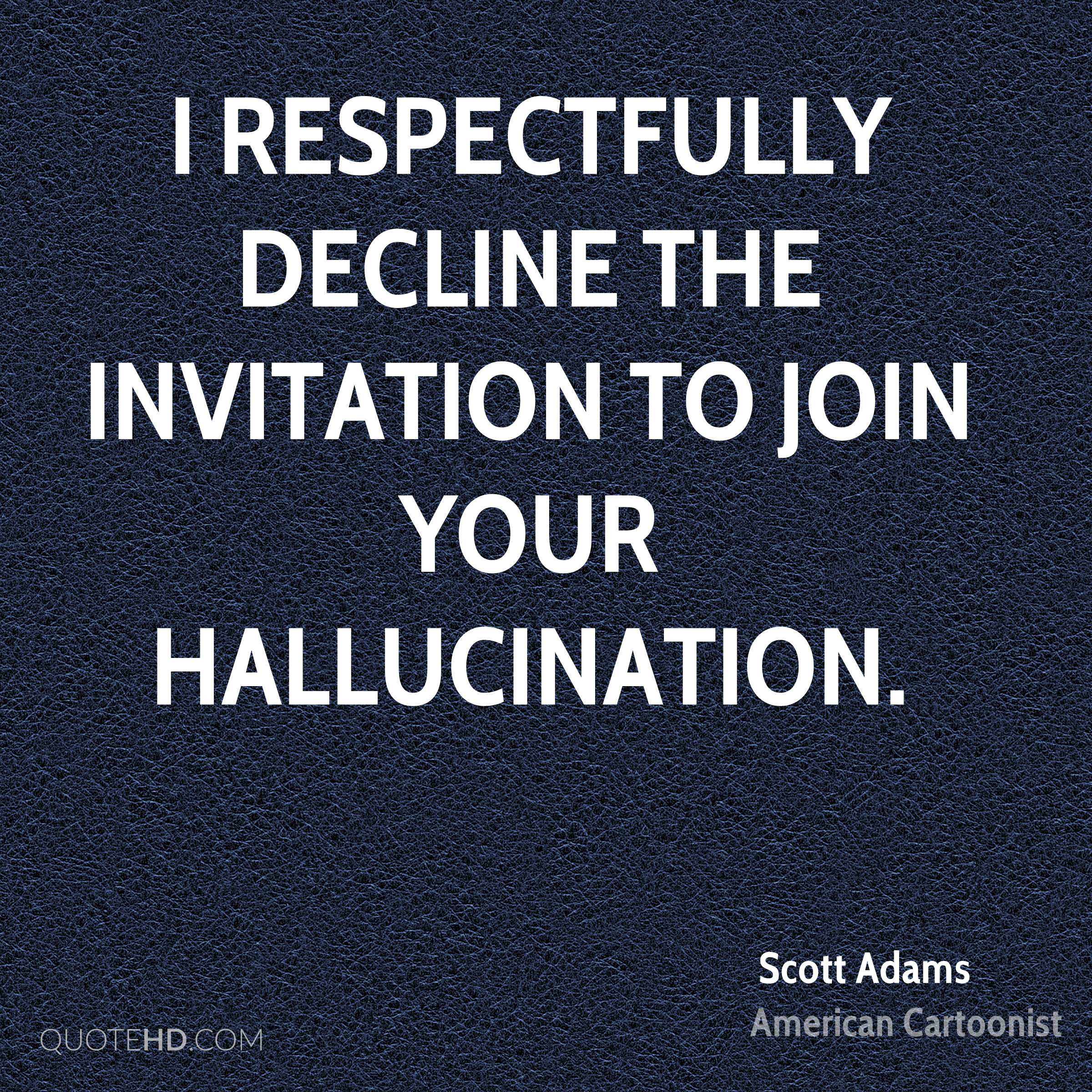 Scott adams quotes quotehd i respectfully decline the invitation to join your hallucination stopboris Gallery