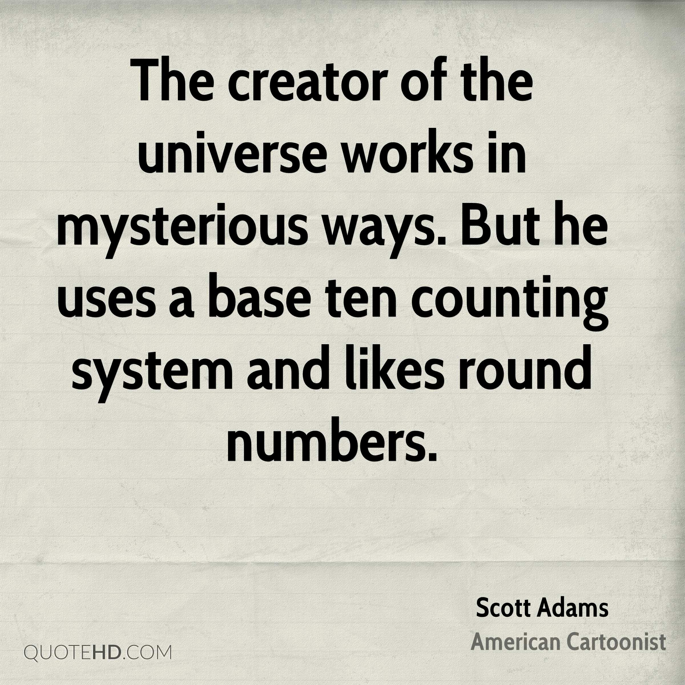 The creator of the universe works in mysterious ways. But he uses a base ten counting system and likes round numbers.