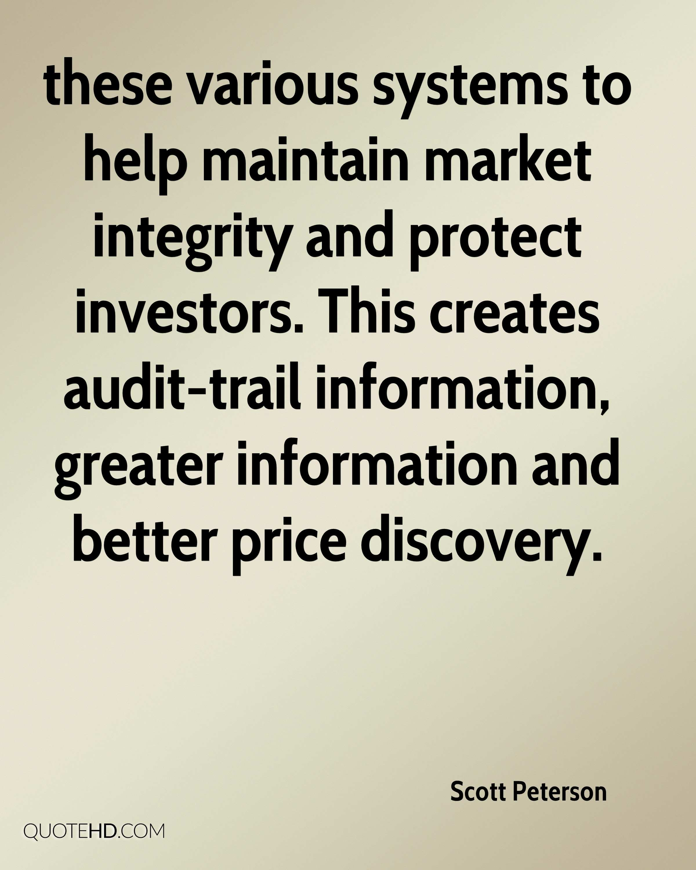 these various systems to help maintain market integrity and protect investors. This creates audit-trail information, greater information and better price discovery.