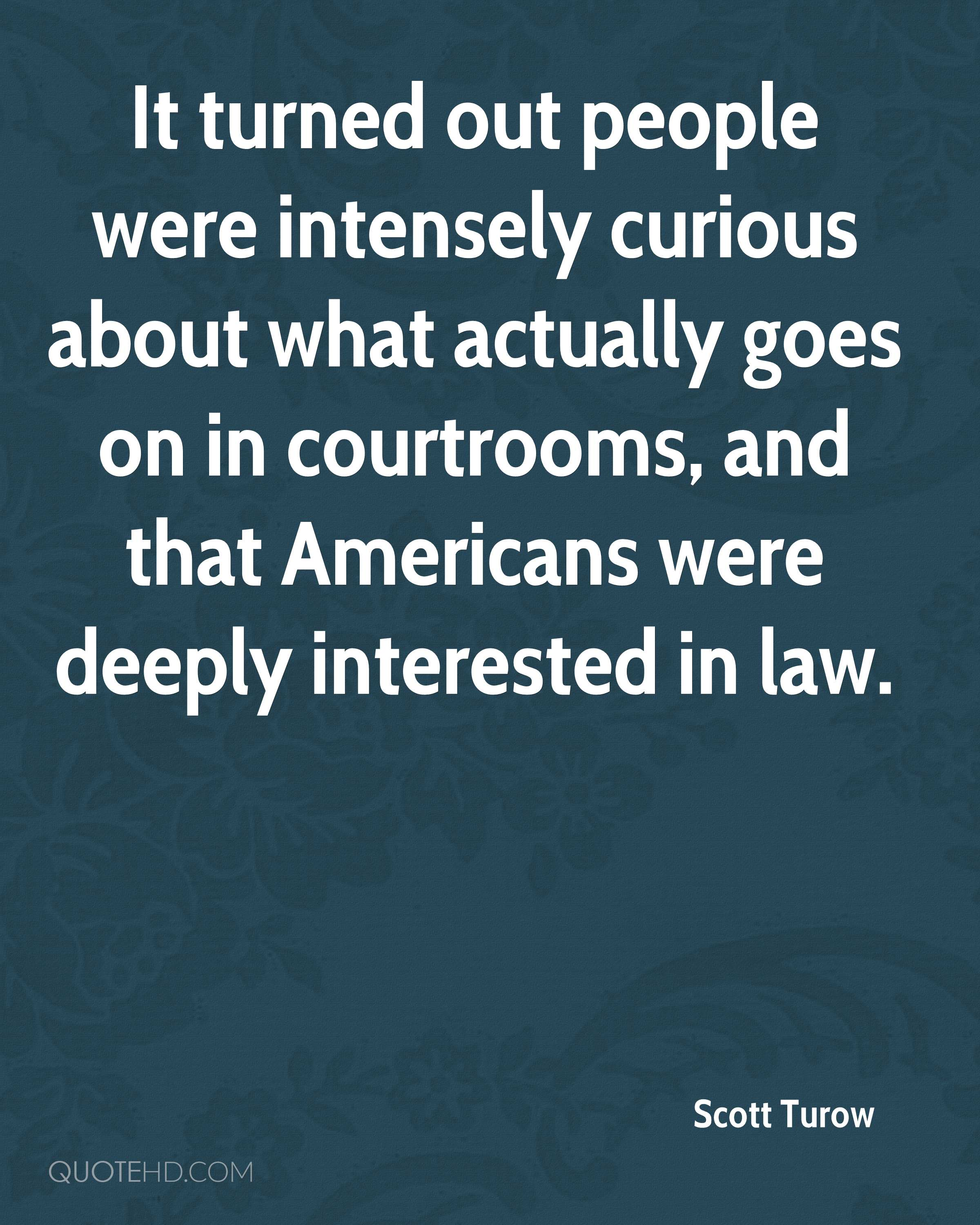 It turned out people were intensely curious about what actually goes on in courtrooms, and that Americans were deeply interested in law.